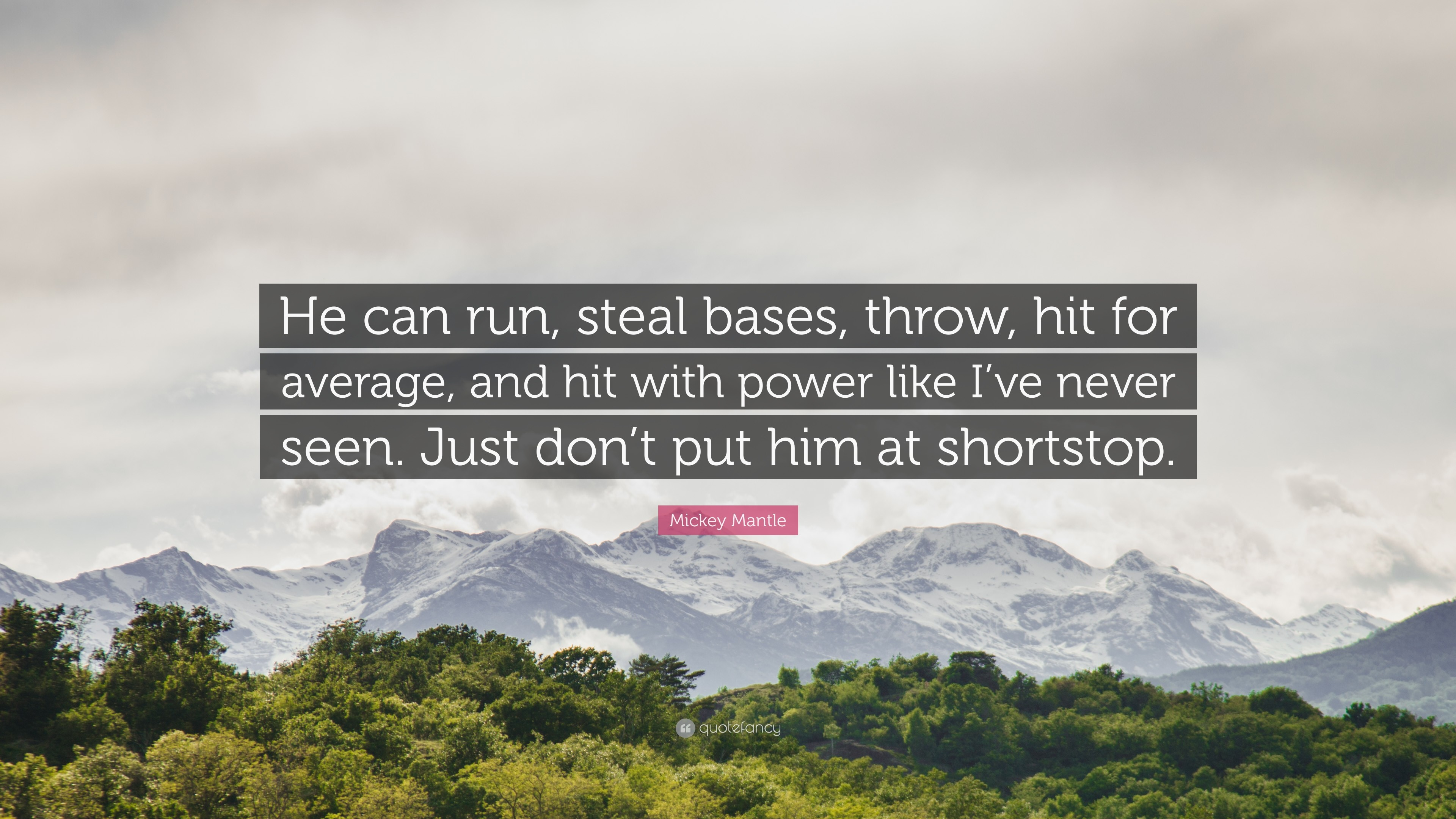 """Mickey Mantle Quote: """"He can run, steal bases, throw, hit for"""