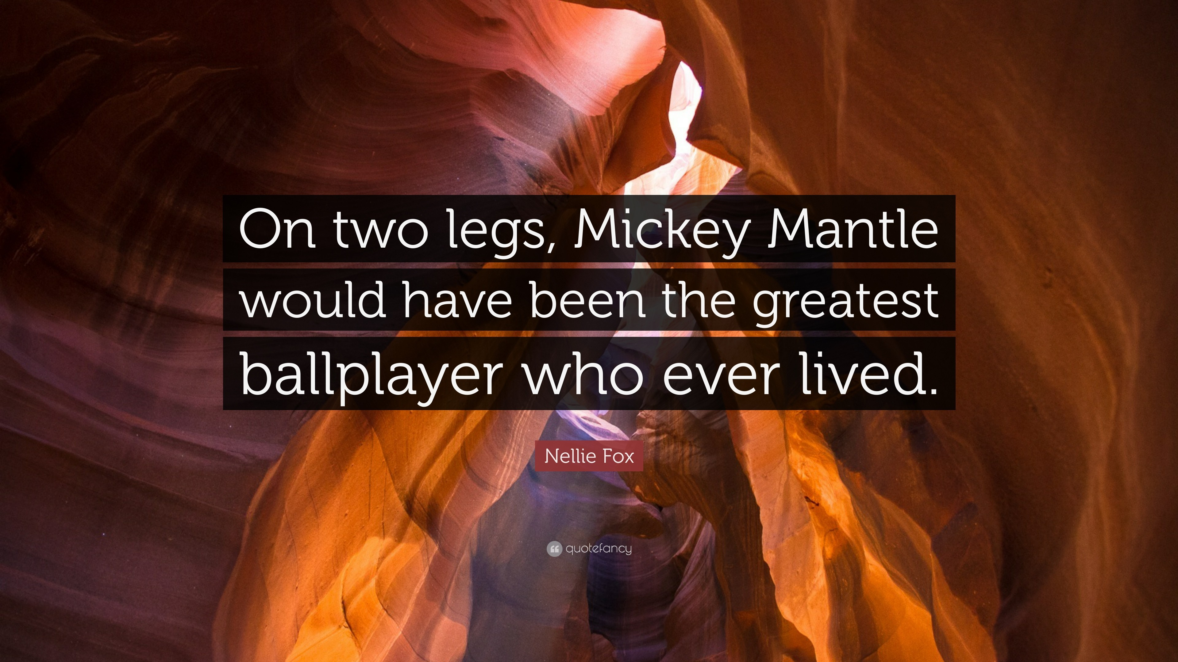 """Nellie Fox Quote: """"On two legs, Mickey Mantle would have been the greatest"""
