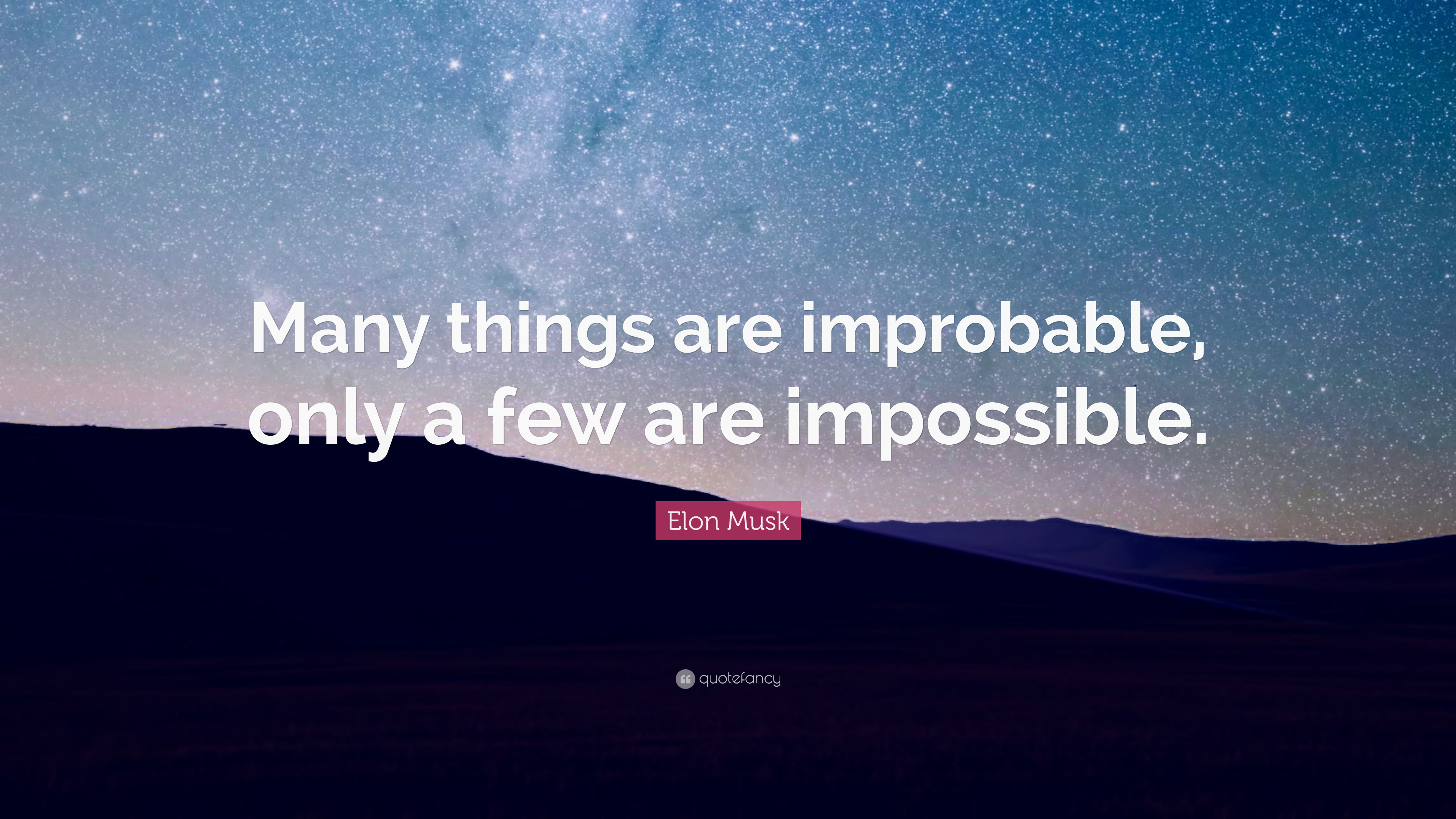 "Elon Musk Quote: ""Many things are improbable, only a few are impossible."