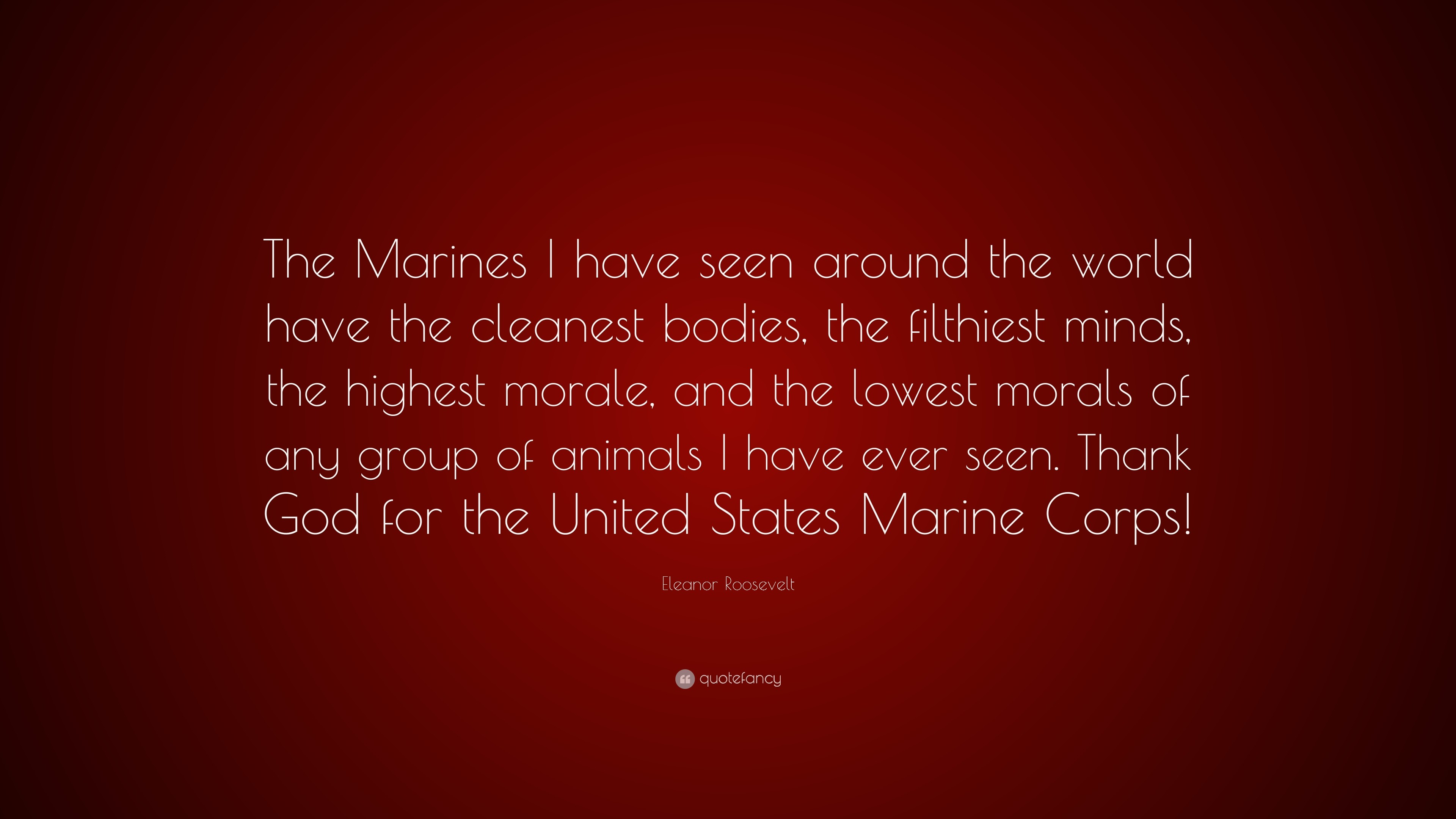 """Eleanor Roosevelt Quote: """"The Marines I have seen around the world have the  cleanest"""