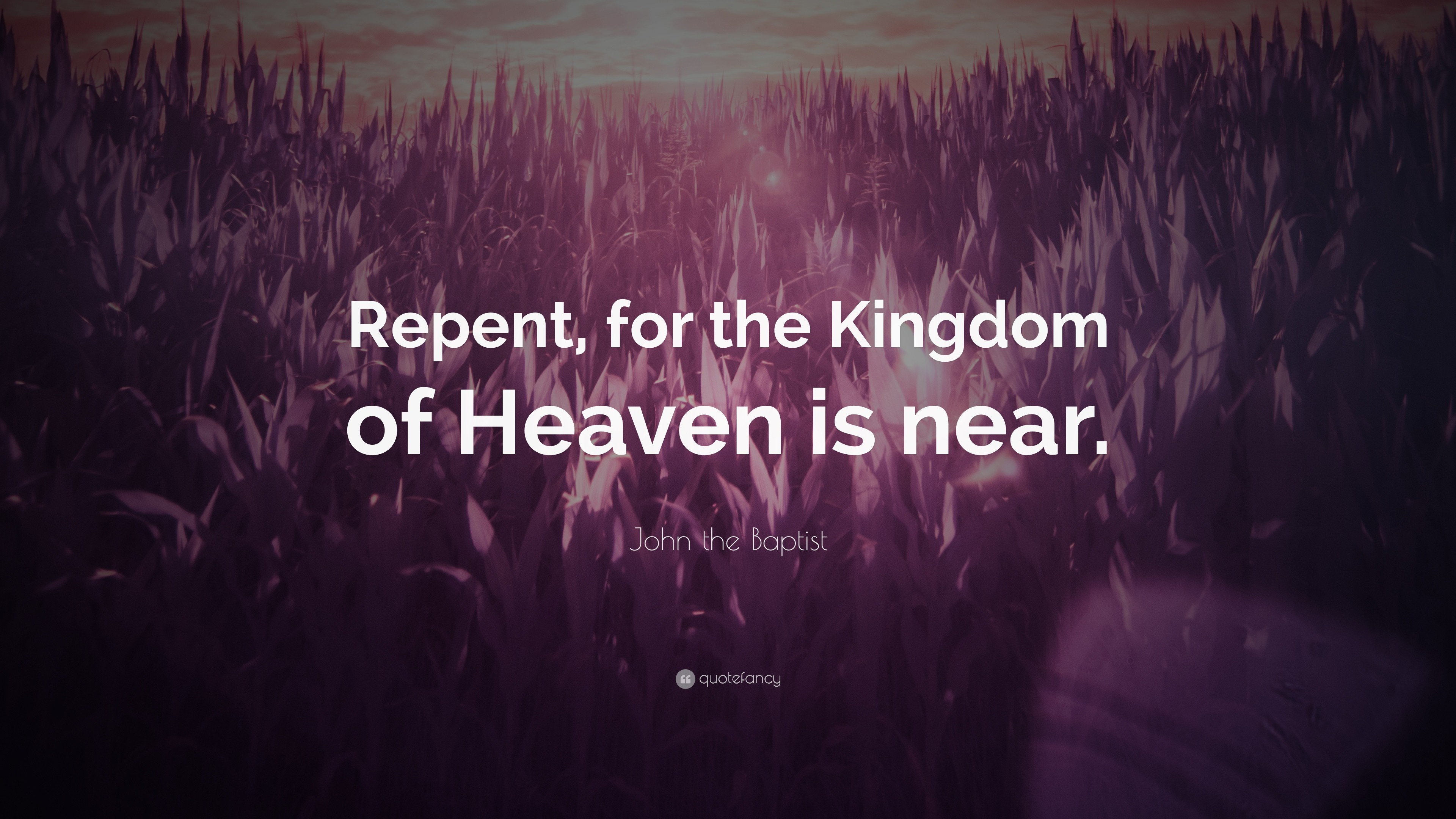 """John the Baptist Quote: """"Repent, for the Kingdom of Heaven is near."""