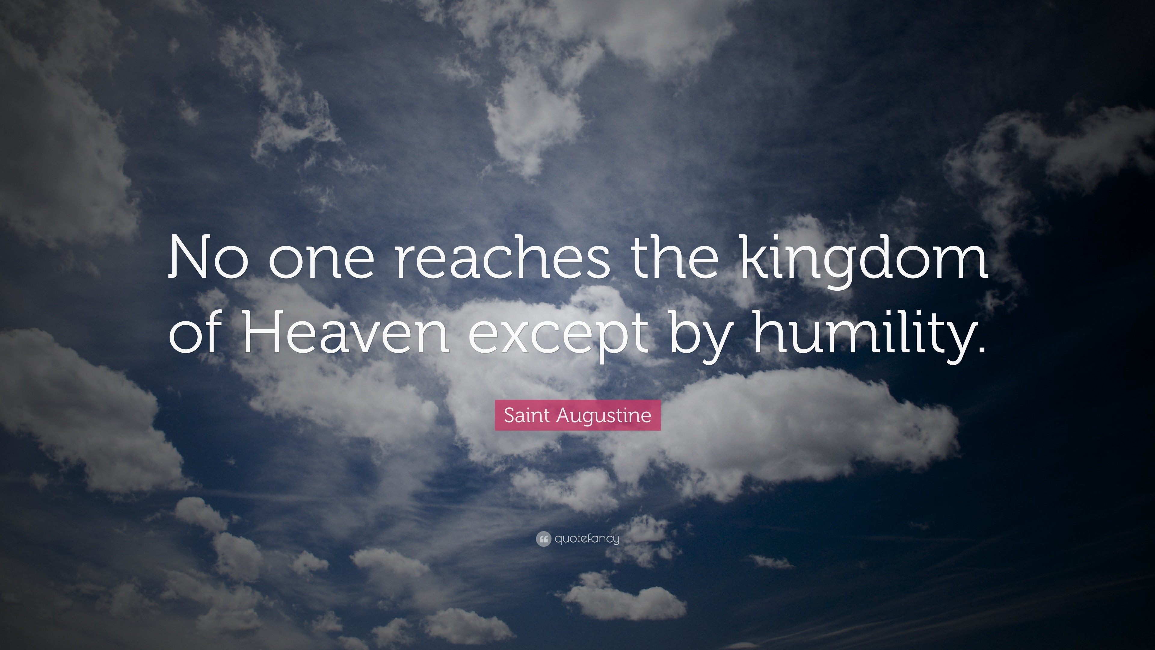 """Saint Augustine Quote: """"No one reaches the kingdom of Heaven except by  humility."""