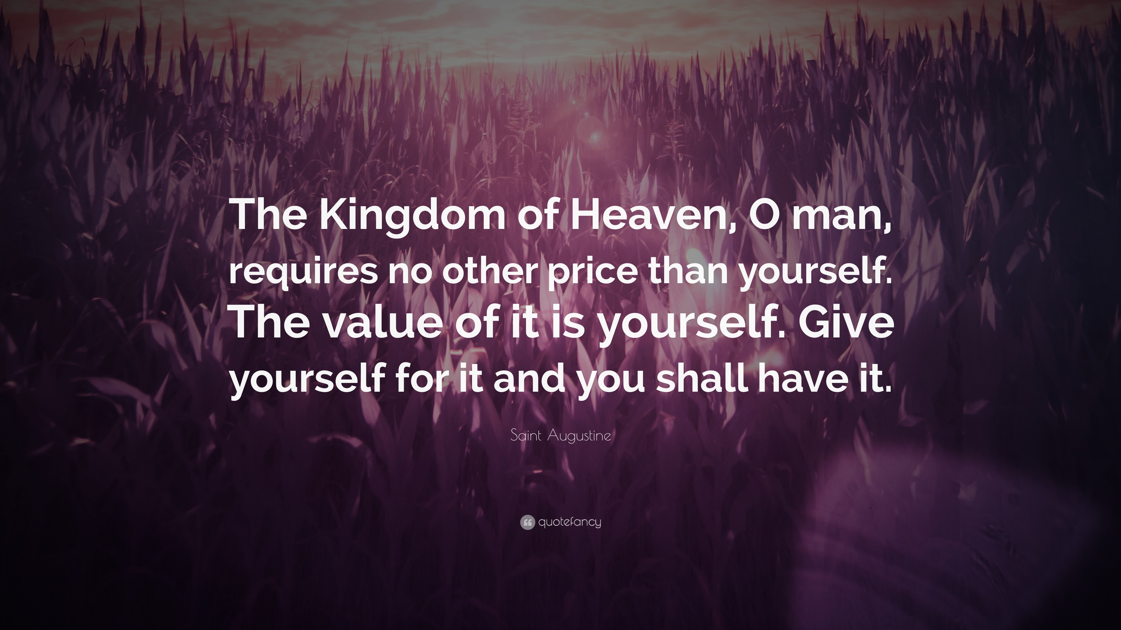 """Saint Augustine Quote: """"The Kingdom of Heaven, O man, requires no other"""