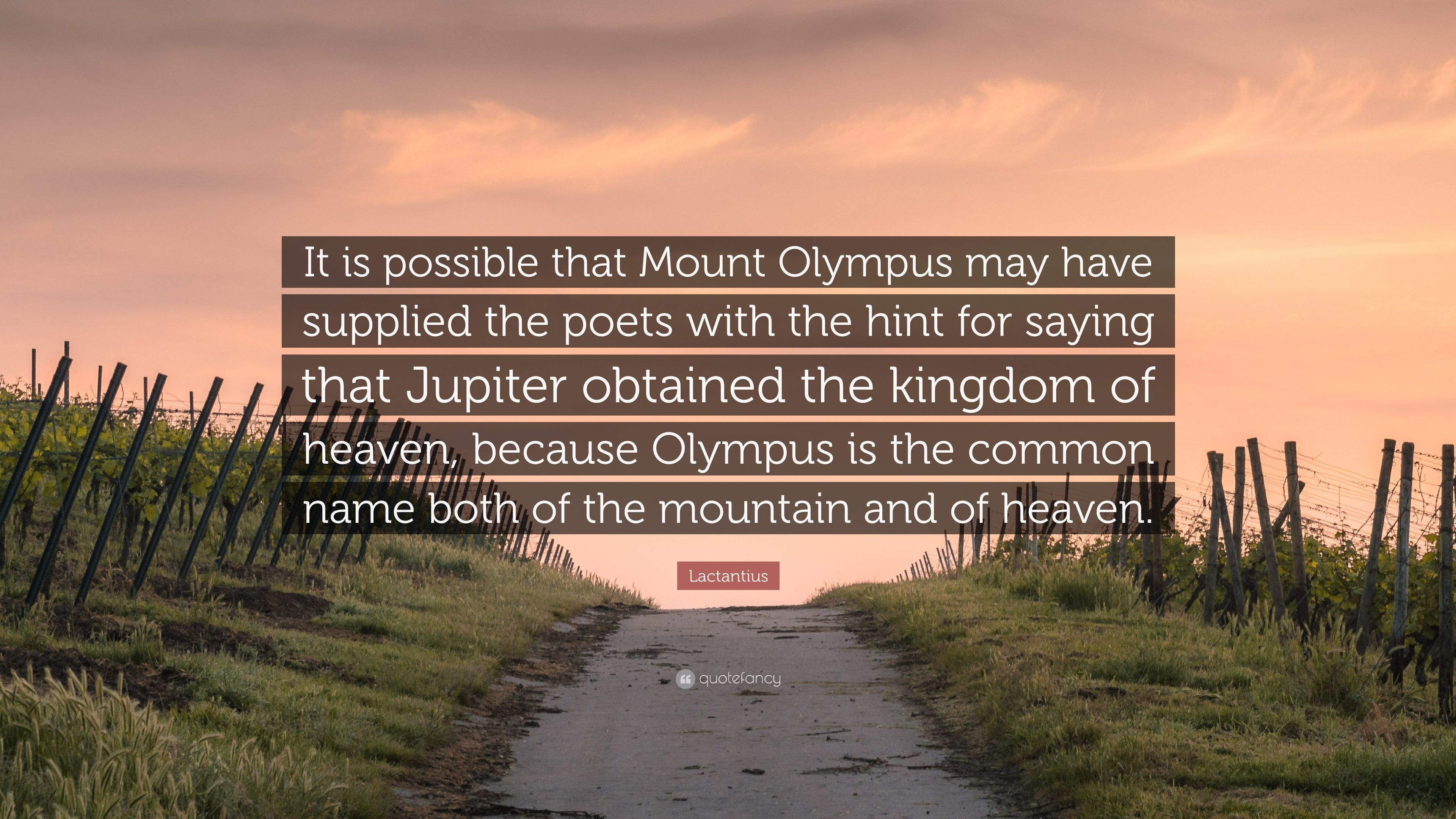 """Lactantius Quote: """"It is possible that Mount Olympus may have supplied the  poets with"""
