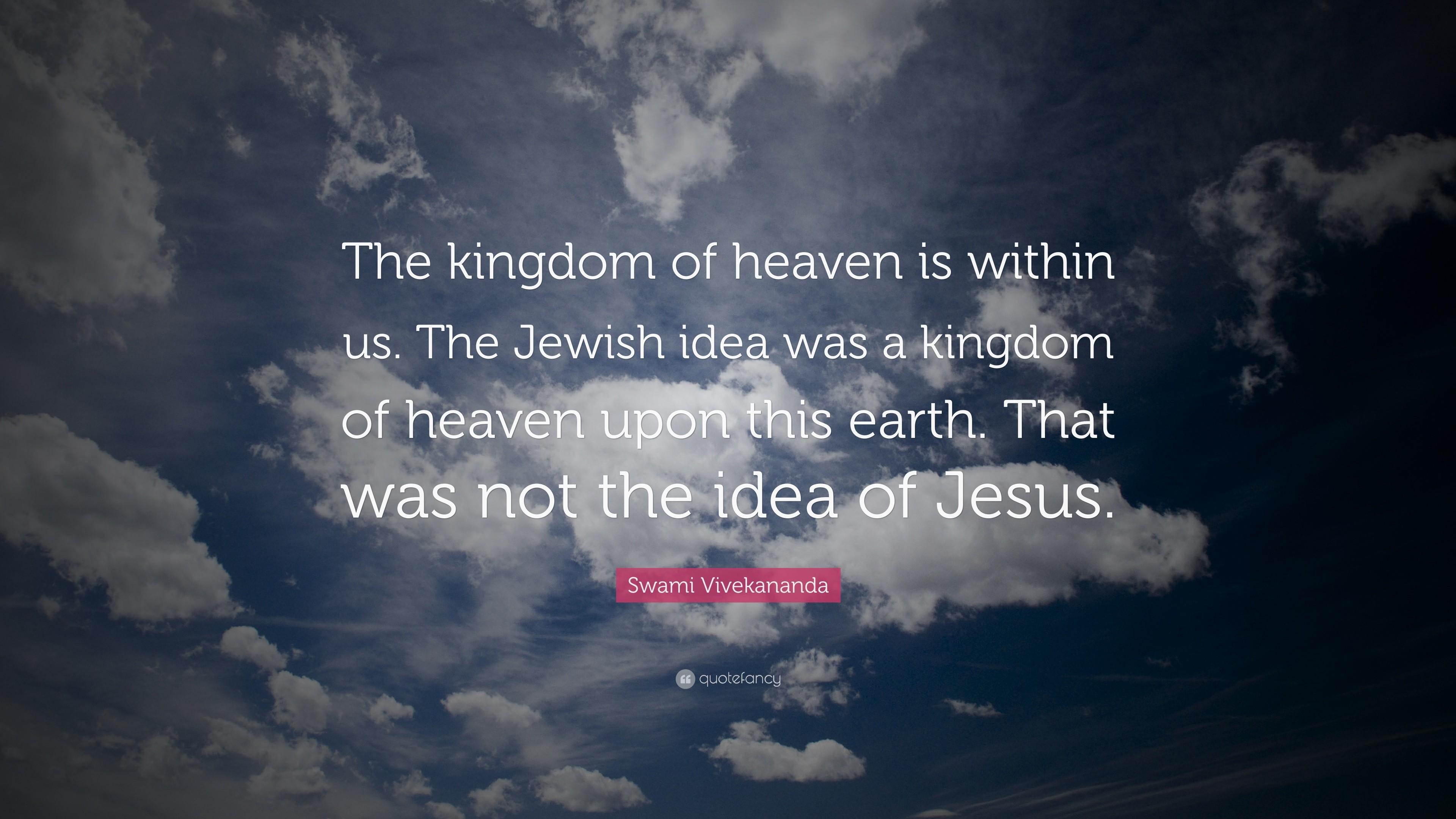 "Swami Vivekananda Quote: ""The kingdom of heaven is within us. The Jewish  idea"