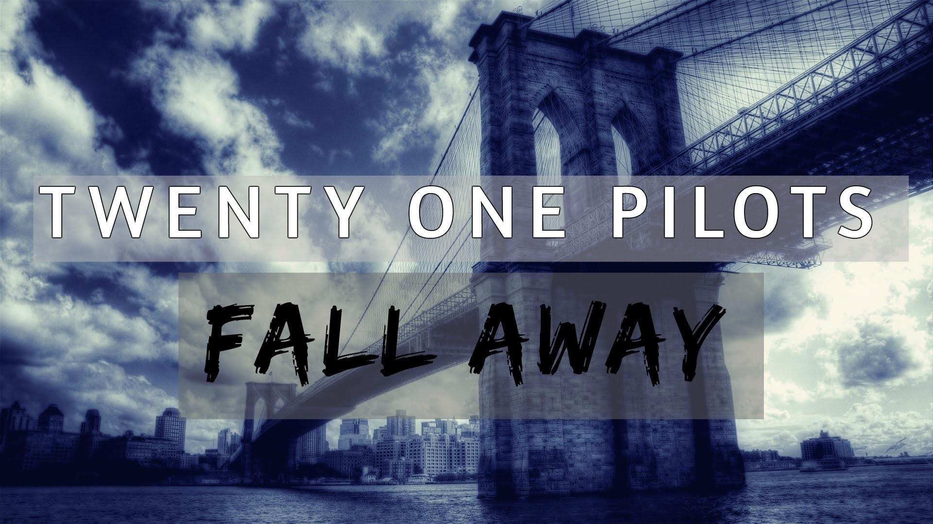 twenty one pilots – Fall Away (Lyrics)