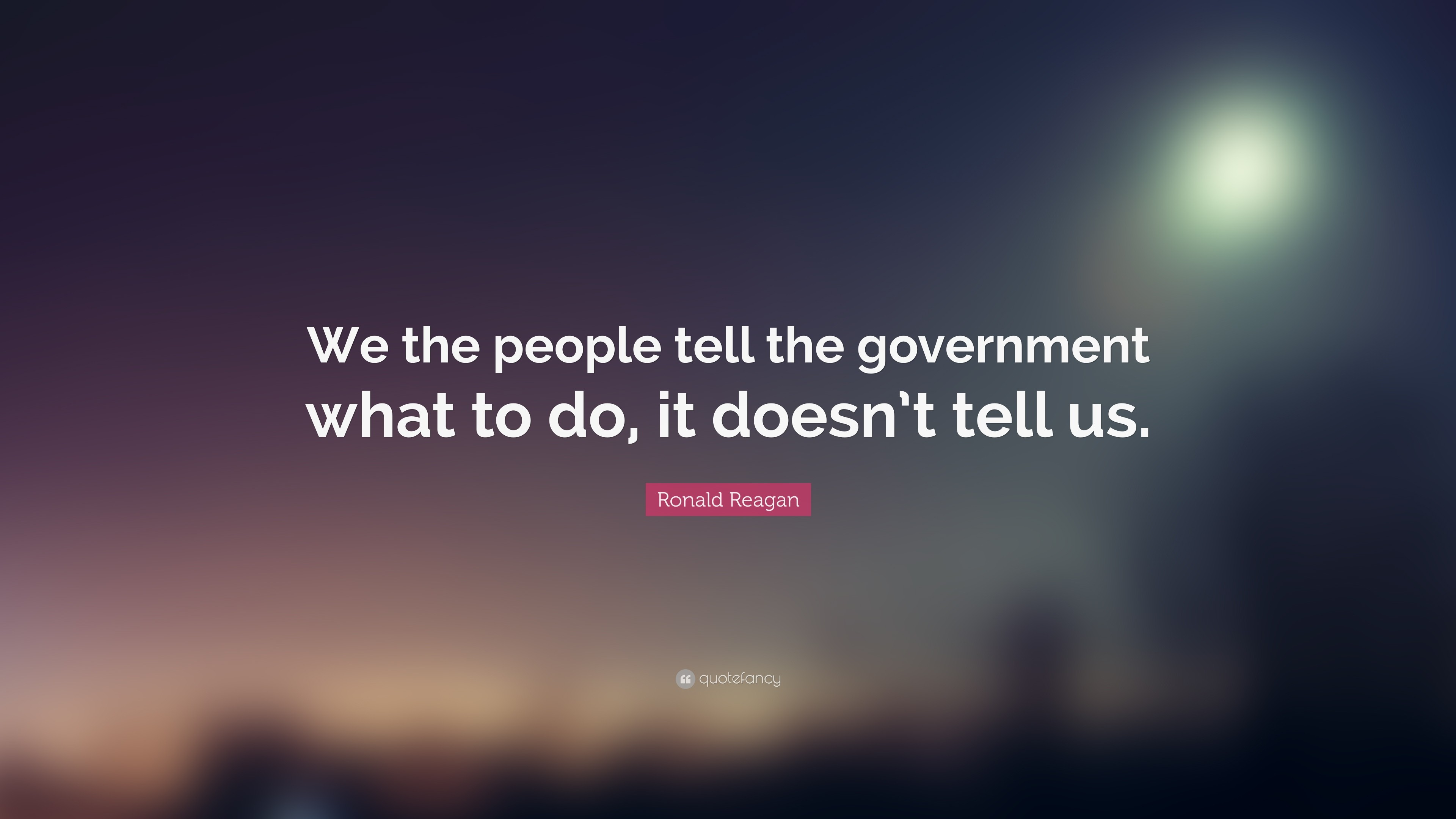 "Ronald Reagan Quote: ""We the people tell the government what to do, it"