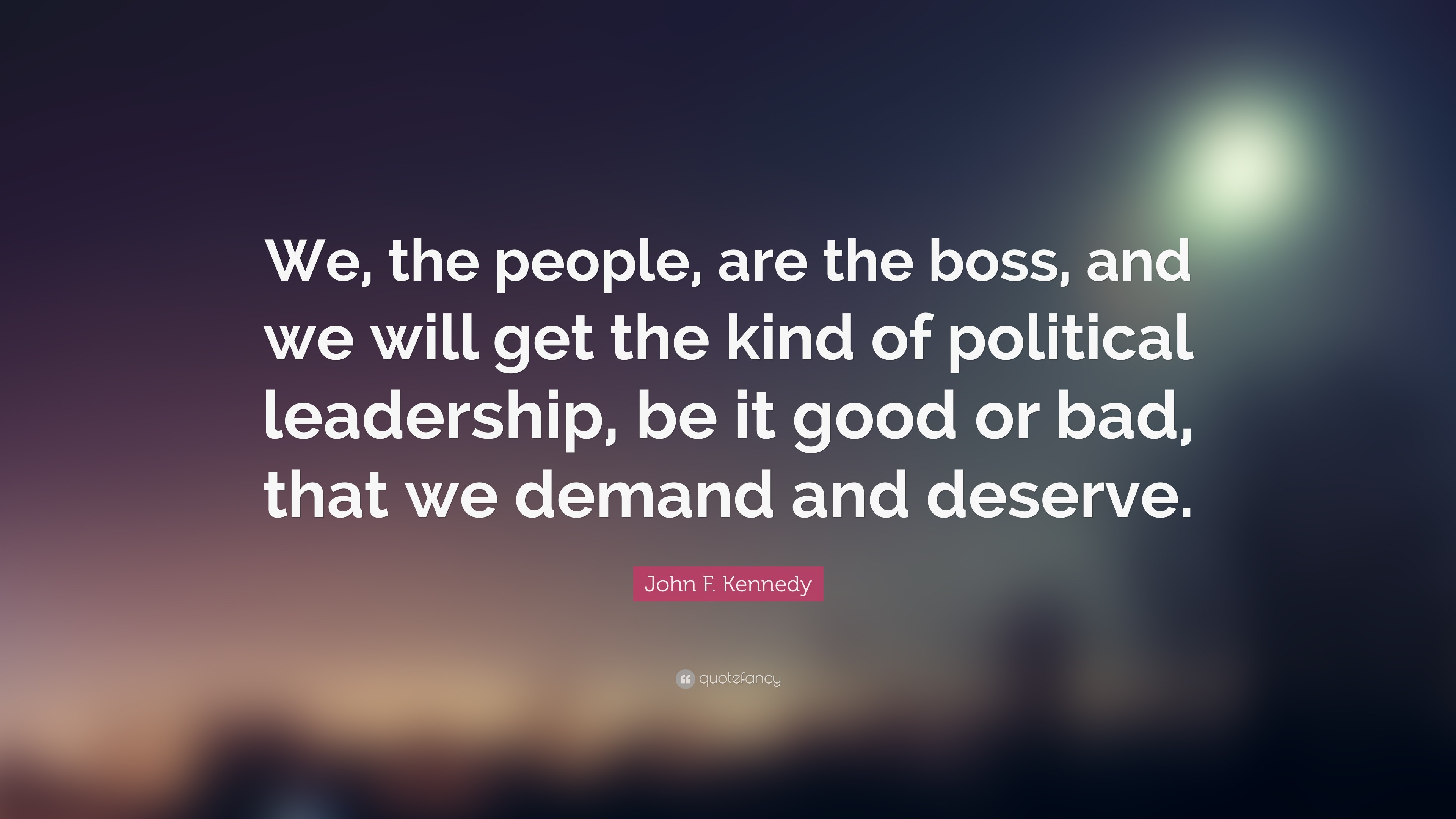 "John F. Kennedy Quote: ""We, the people, are the boss,"