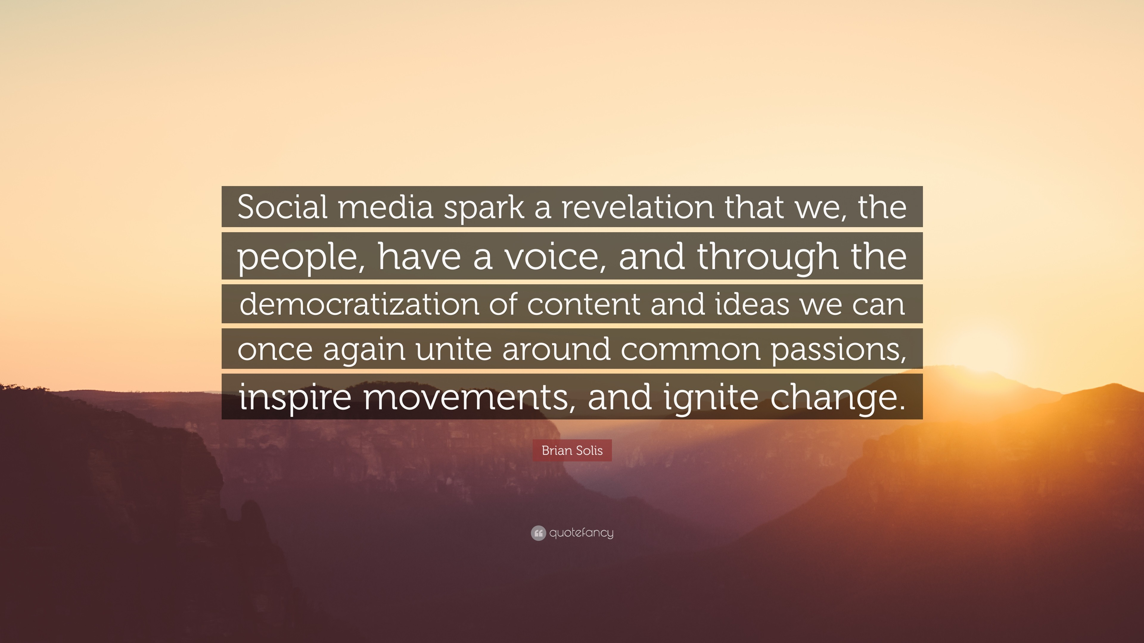 "Brian Solis Quote: ""Social media spark a revelation that we, the people,"
