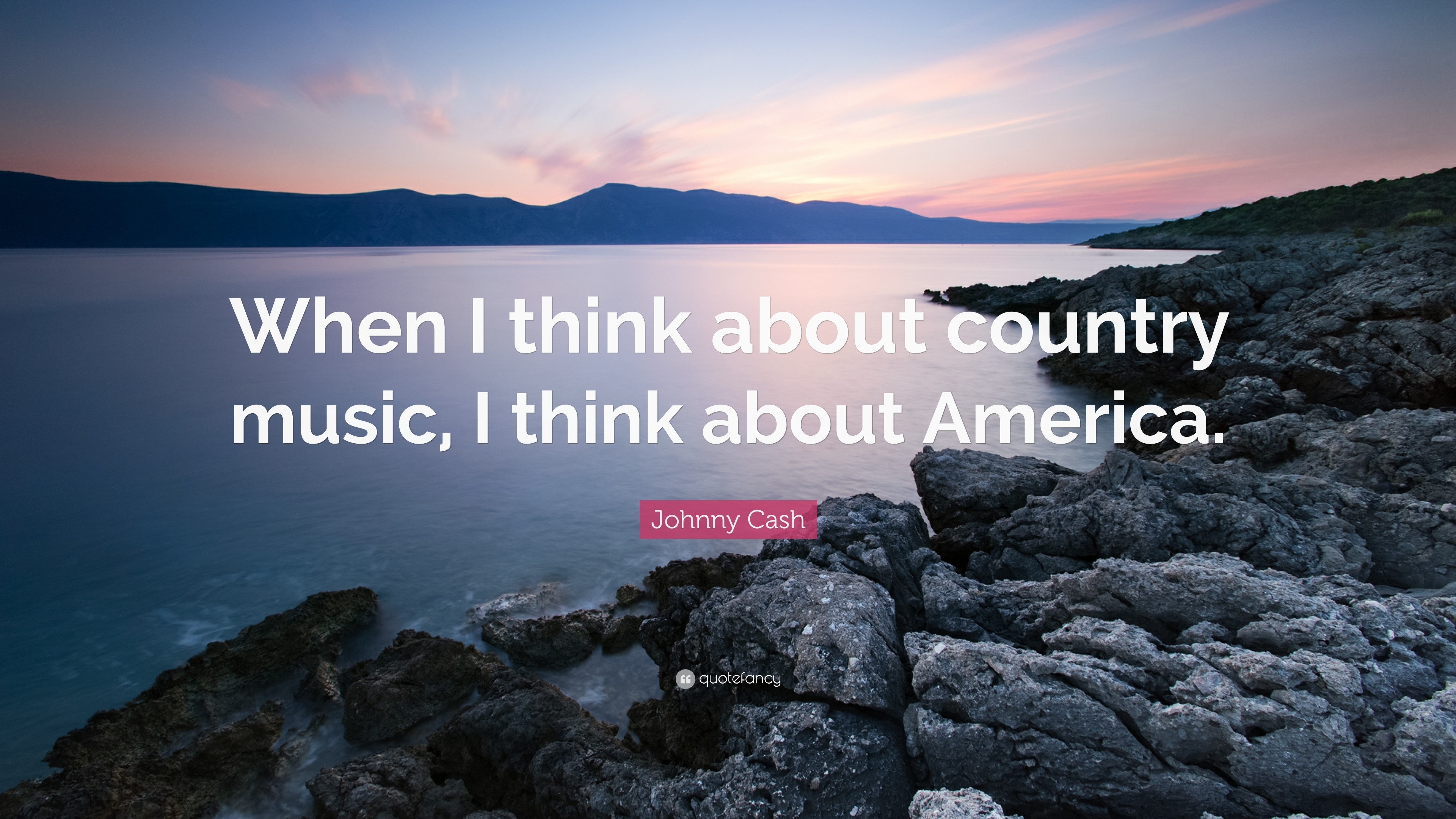 "Johnny Cash Quote: ""When I think about country music, I think about America"