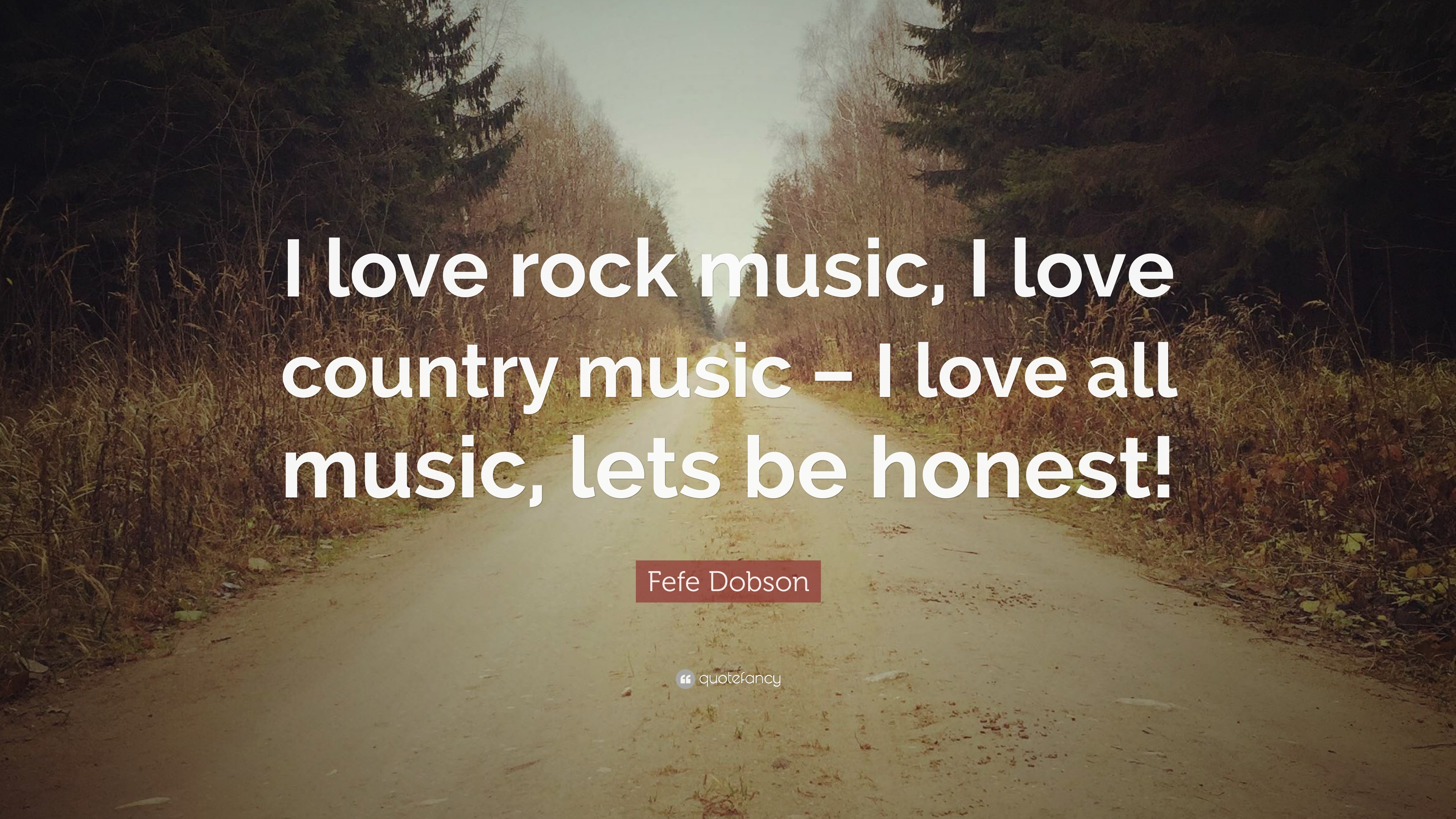"Fefe Dobson Quote: ""I love rock music, I love country music – I"