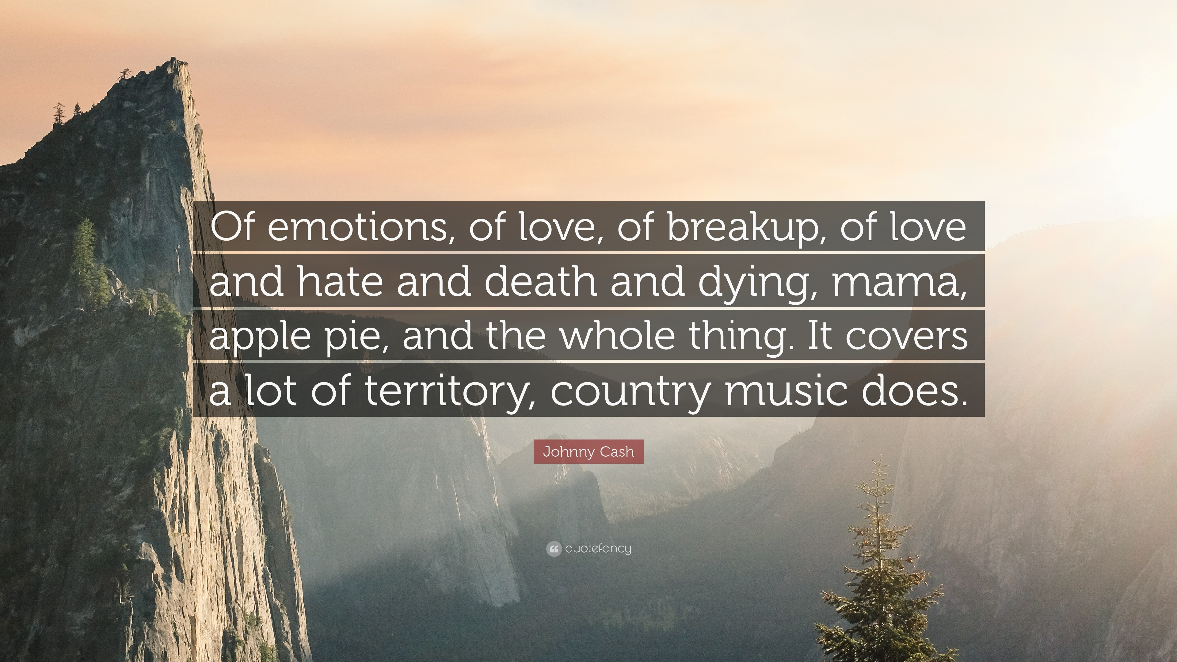 "Johnny Cash Quote: ""Of emotions, of love, of breakup, of love"