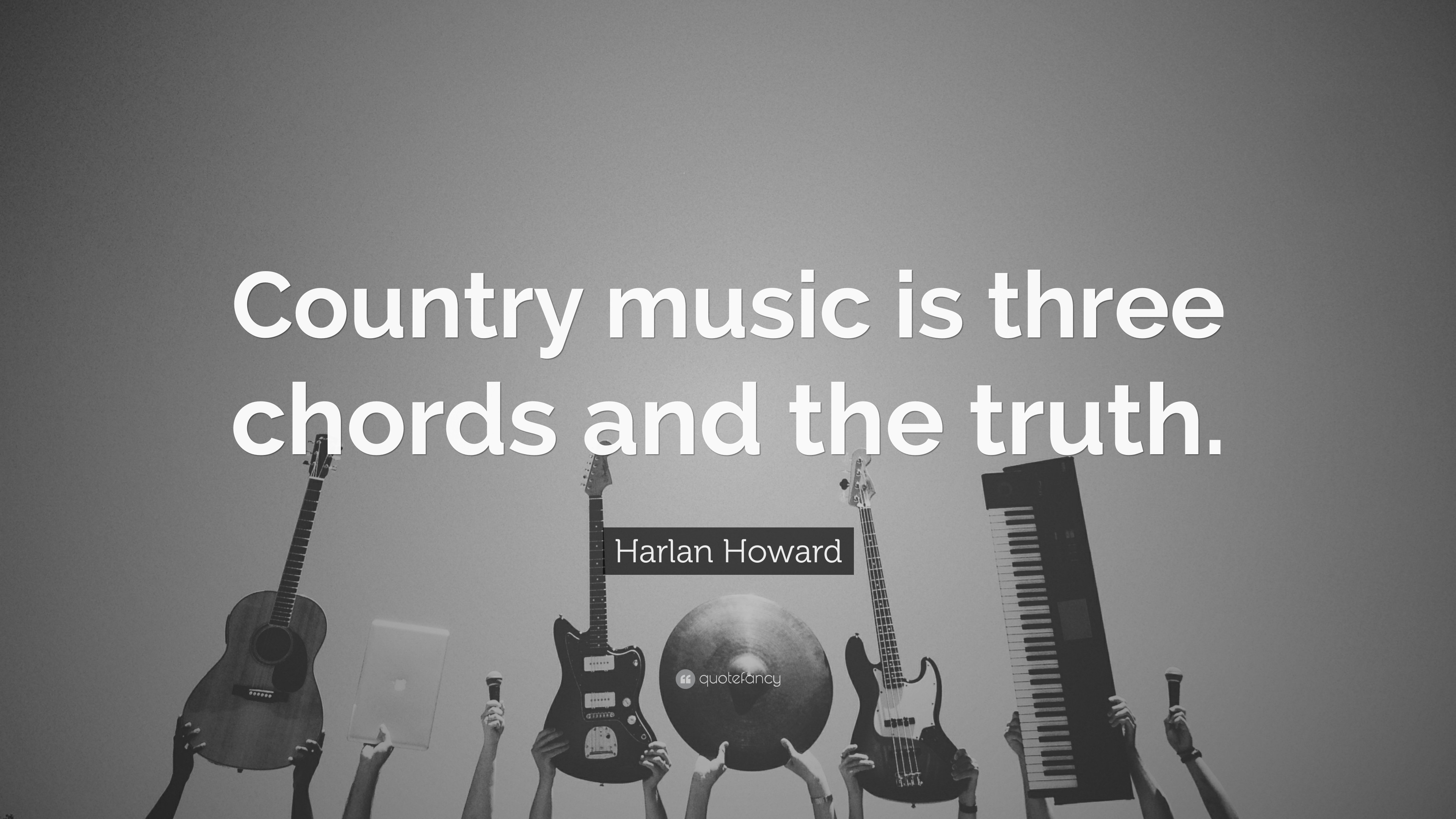 "Harlan Howard Quote: ""Country music is three chords and the truth."""