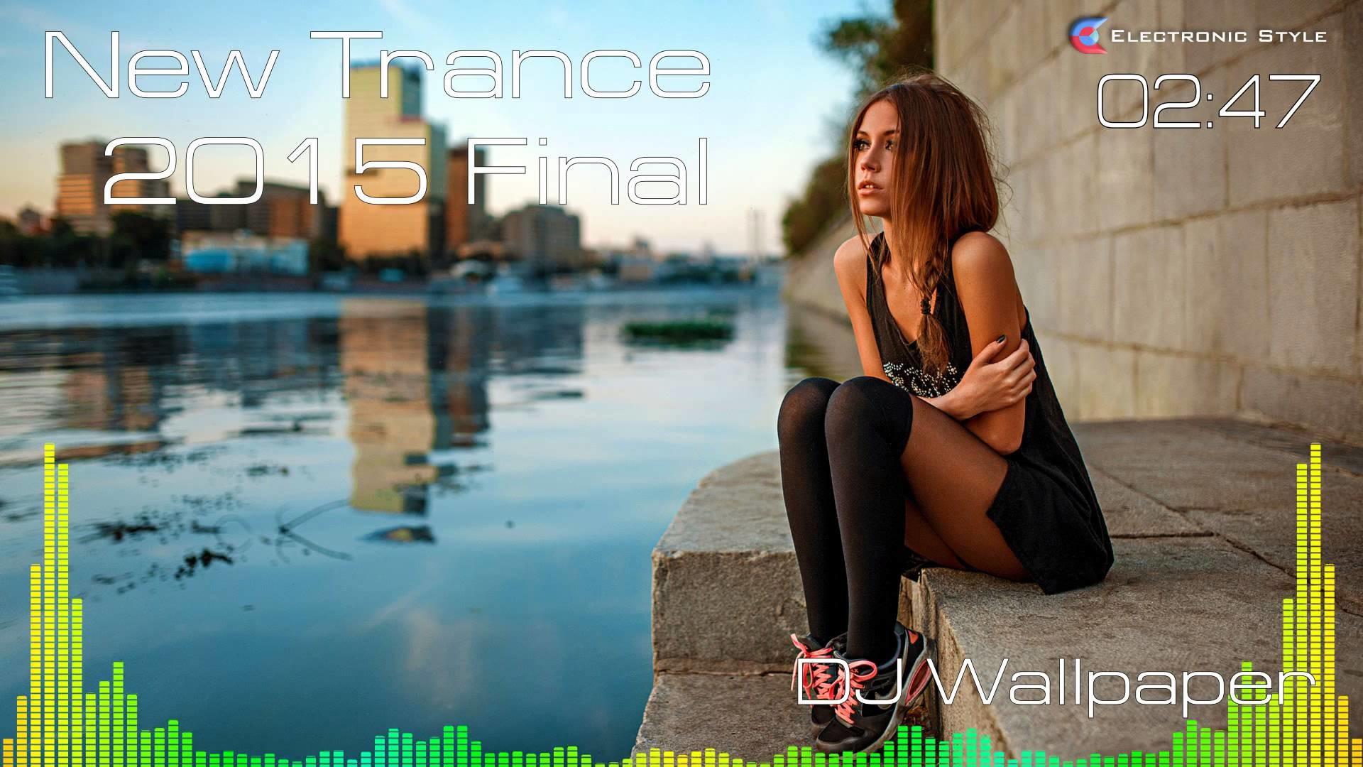 DJ Wallpaper – New Trance 2015 Final [Electronic Style]