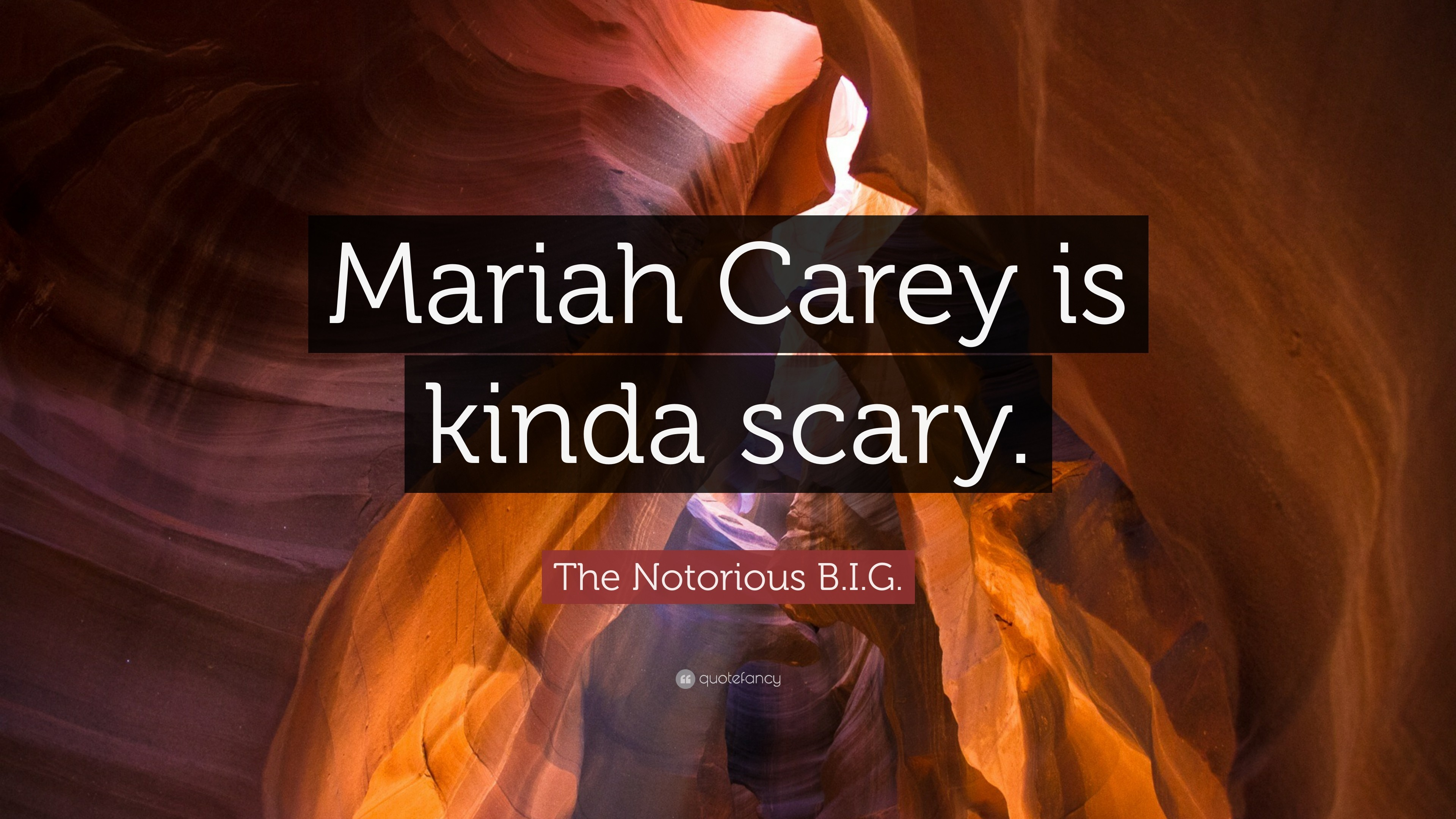 """The Notorious B.I.G. Quote: """"Mariah Carey is kinda scary."""""""