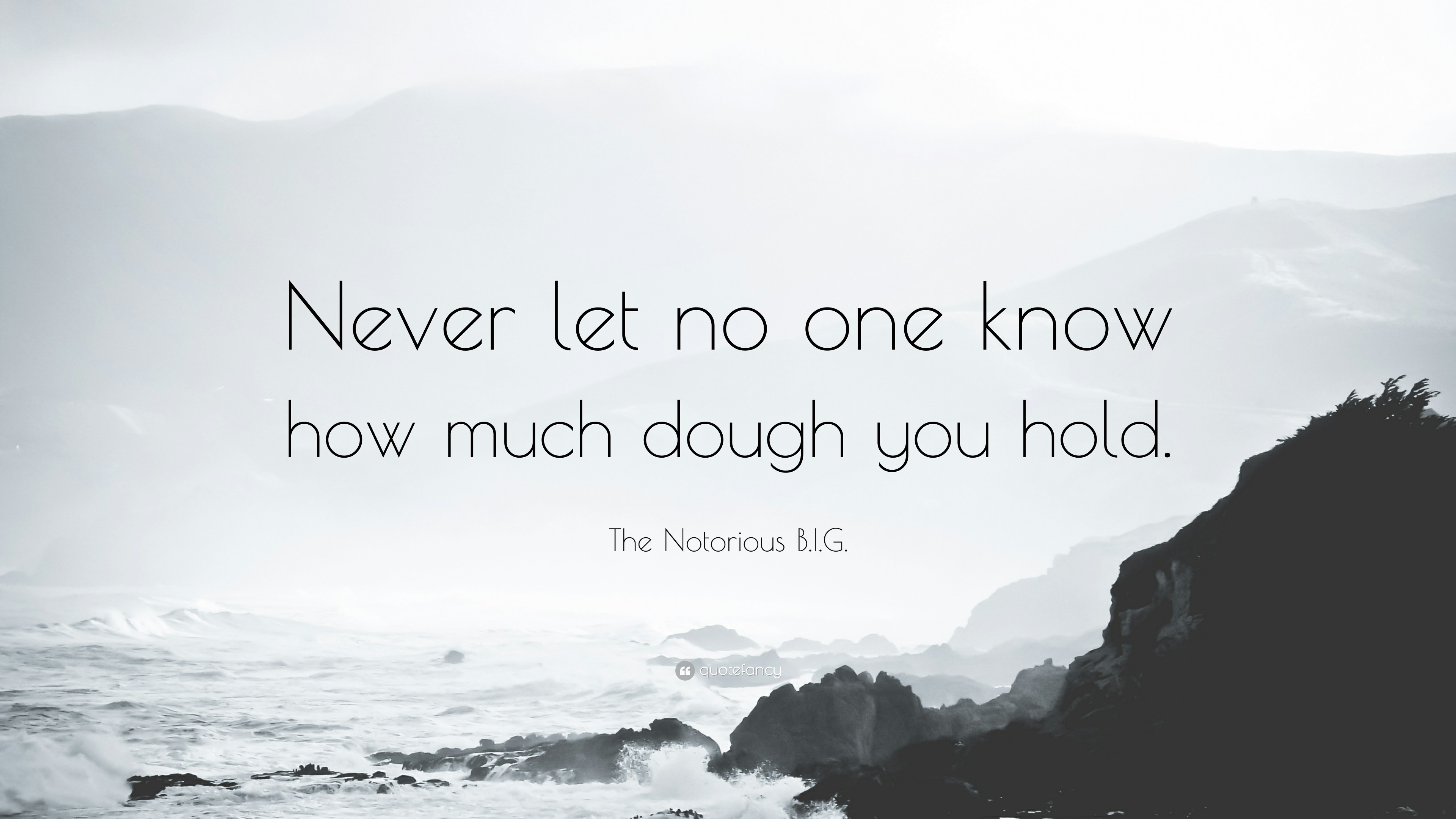 """The Notorious B.I.G. Quote: """"Never let no one know how much dough you hold"""