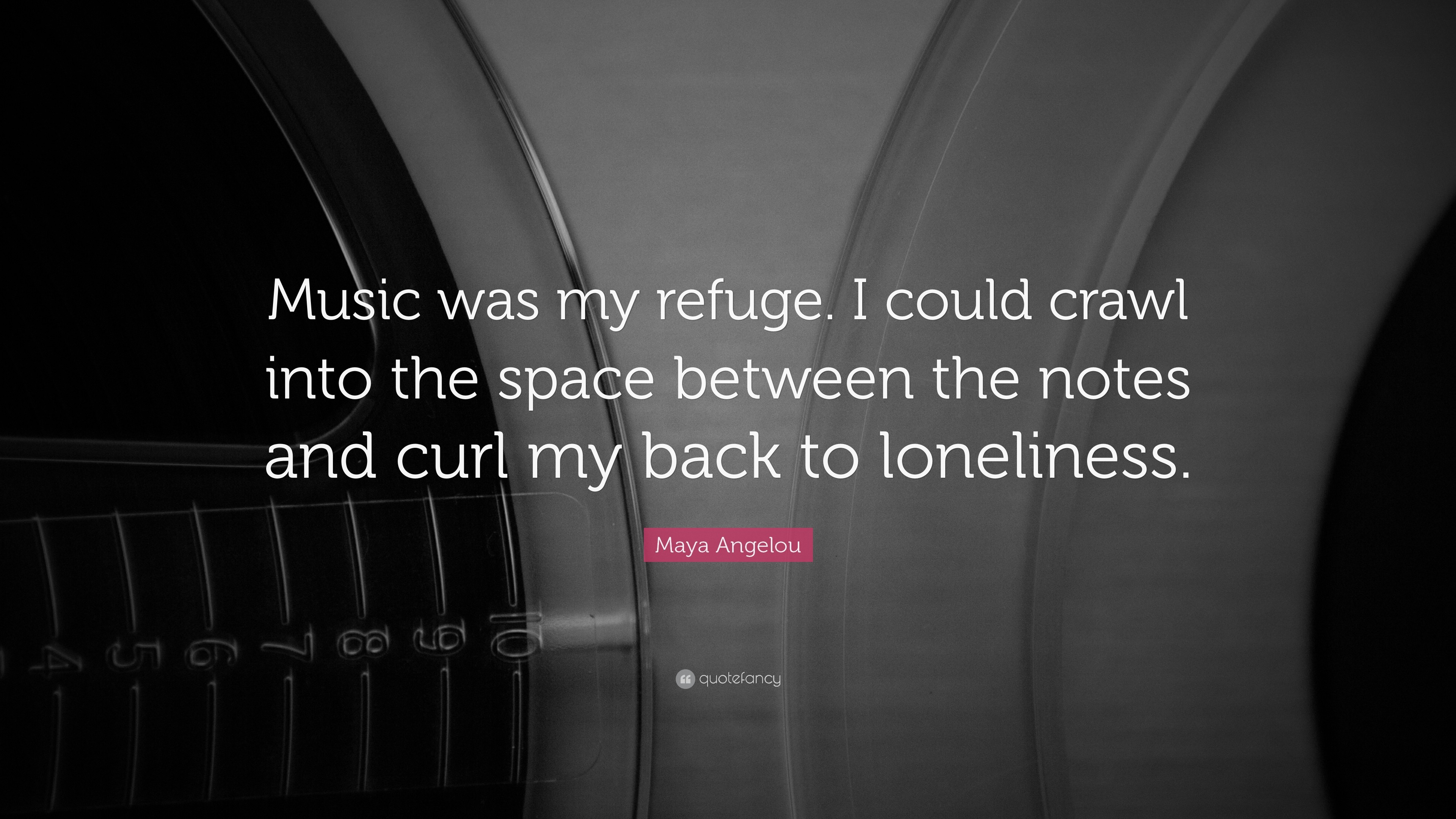 """Music Quotes: """"Music was my refuge. I could crawl into the space between"""