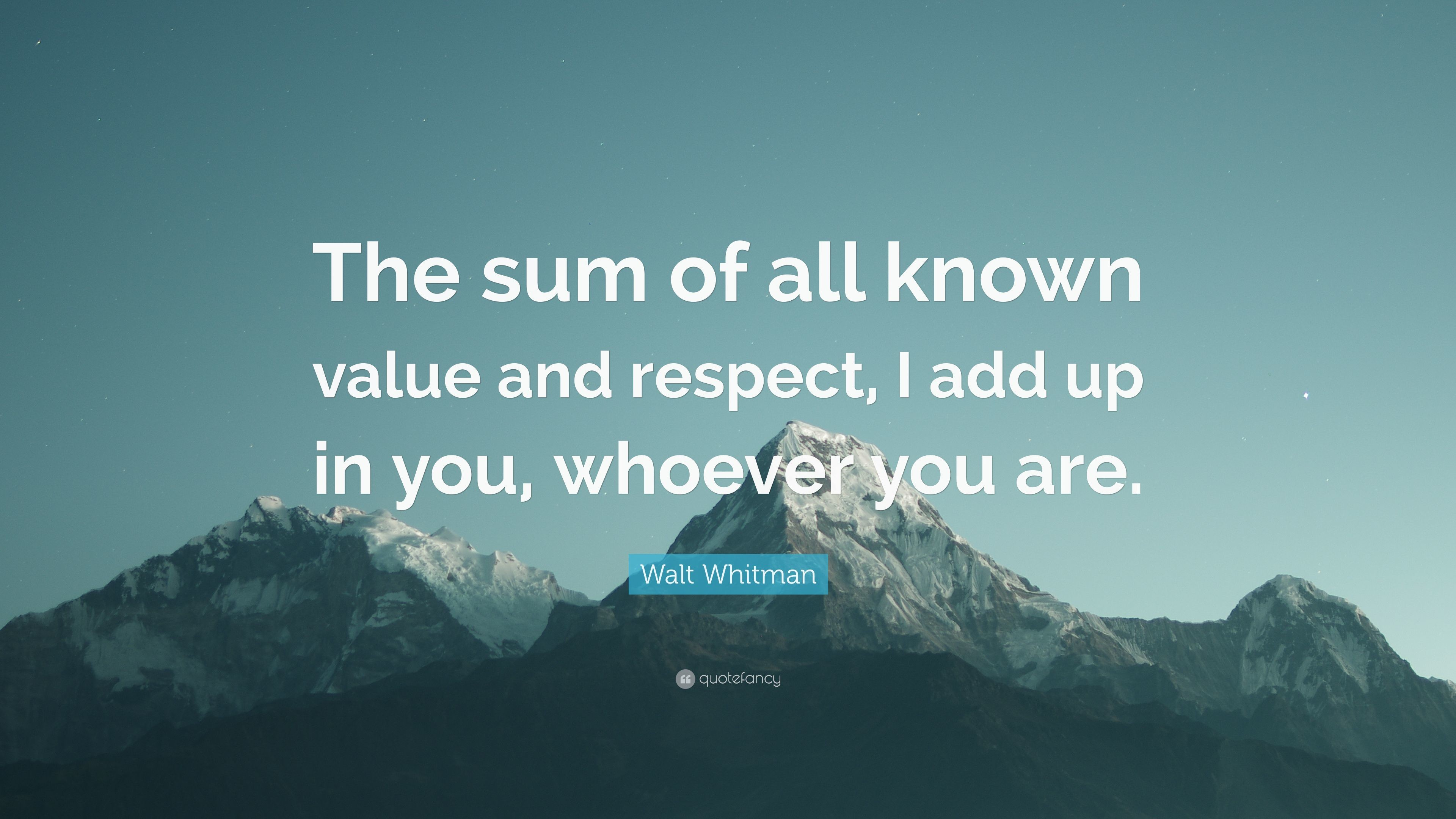 """Walt Whitman Quote: """"The sum of all known value and respect, I add"""