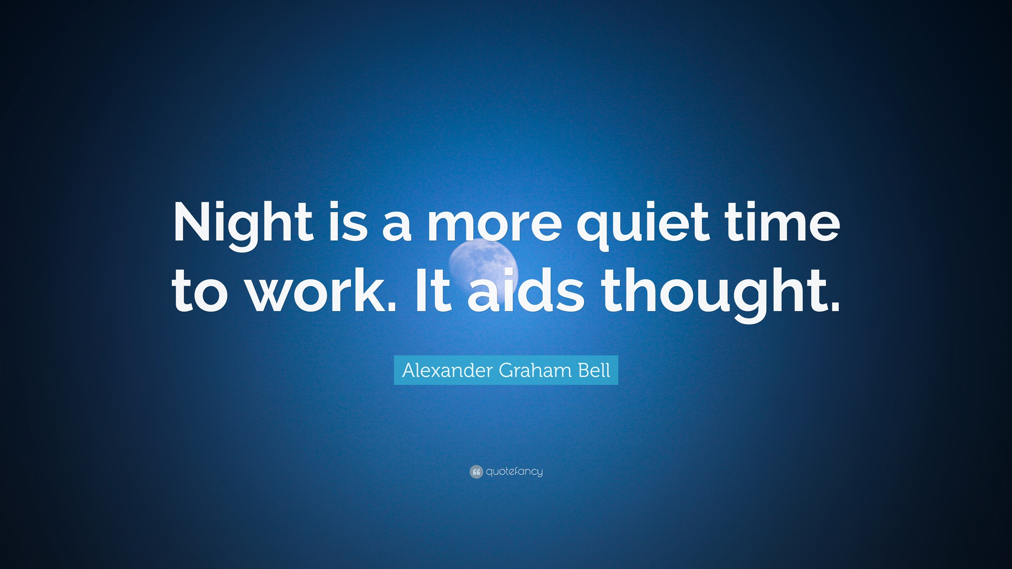 """Alexander Graham Bell Quote: """"Night is a more quiet time to work. It"""