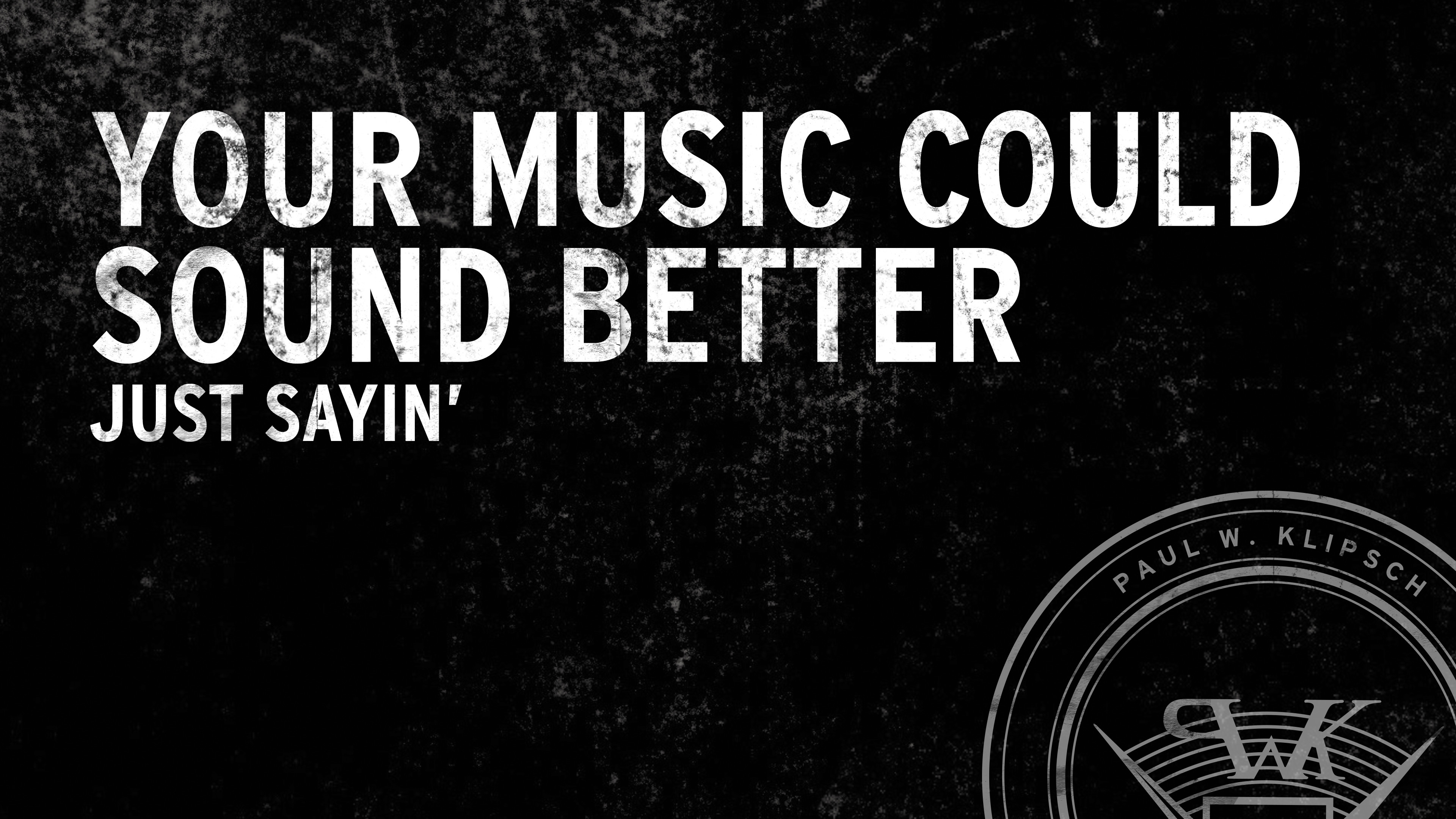YOUR MUSIC COULD SOUND BETTER