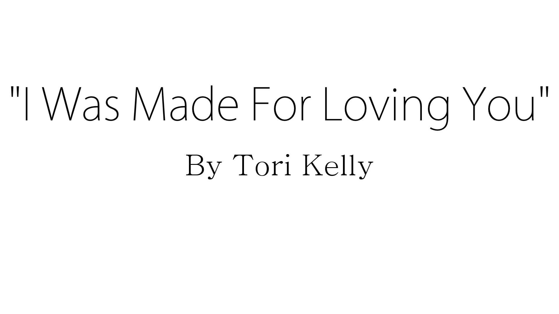 I Was Made For Loving You – Tori Kelly ft. Ed Sheeran (Lyrics)