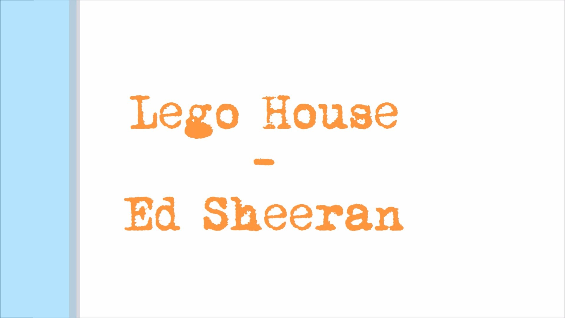 Ed Sheeran Lego House {Lyrics}