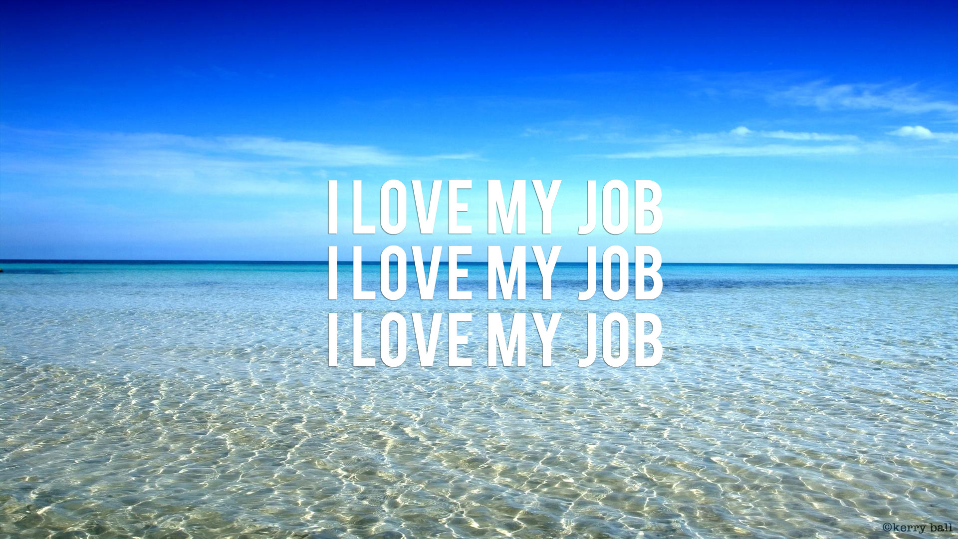 """""""I LOVE MY JOB"""" desktop wallpaper. I made this the other day, for my  computer at work. I wanted something pretty (but amusing) to look at!"""