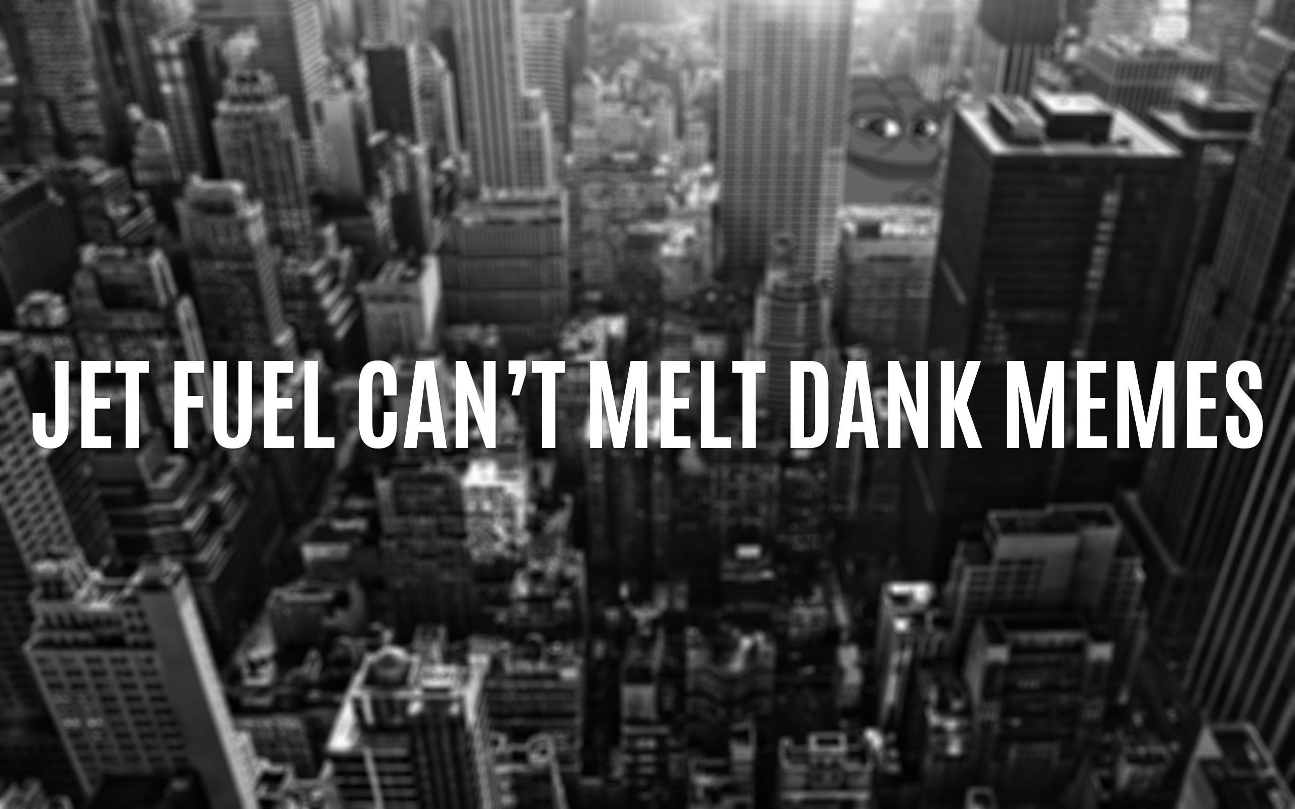 JET FUEL CAN'T MELT DANK MEMES …