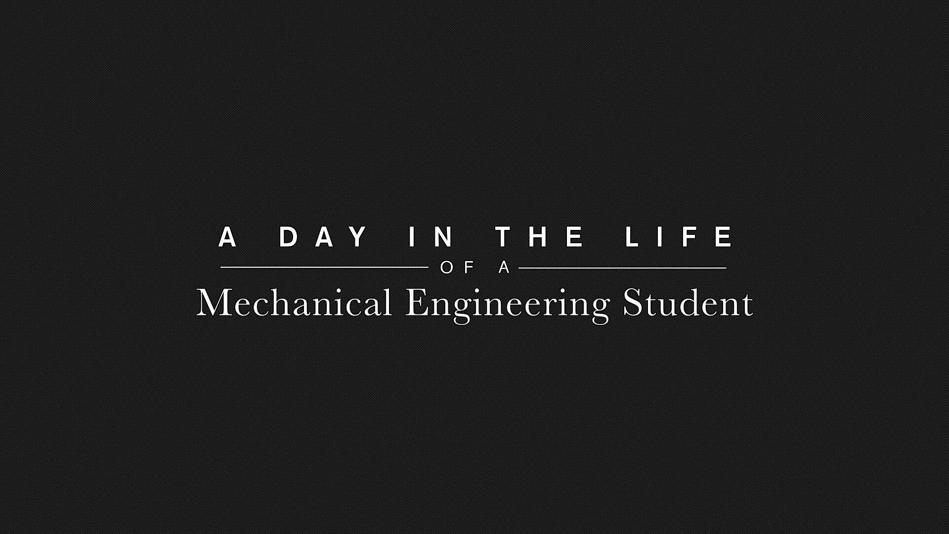 A Day in the Life of a Mechanical Engineering Student