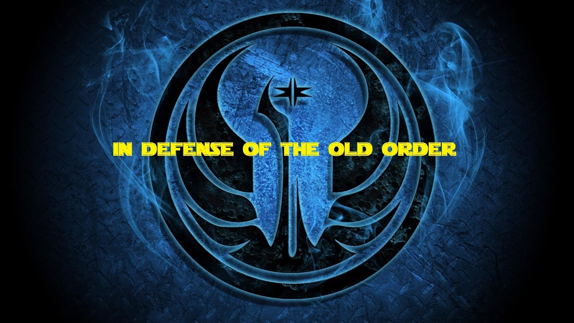 My Defense for the Old Jedi Order
