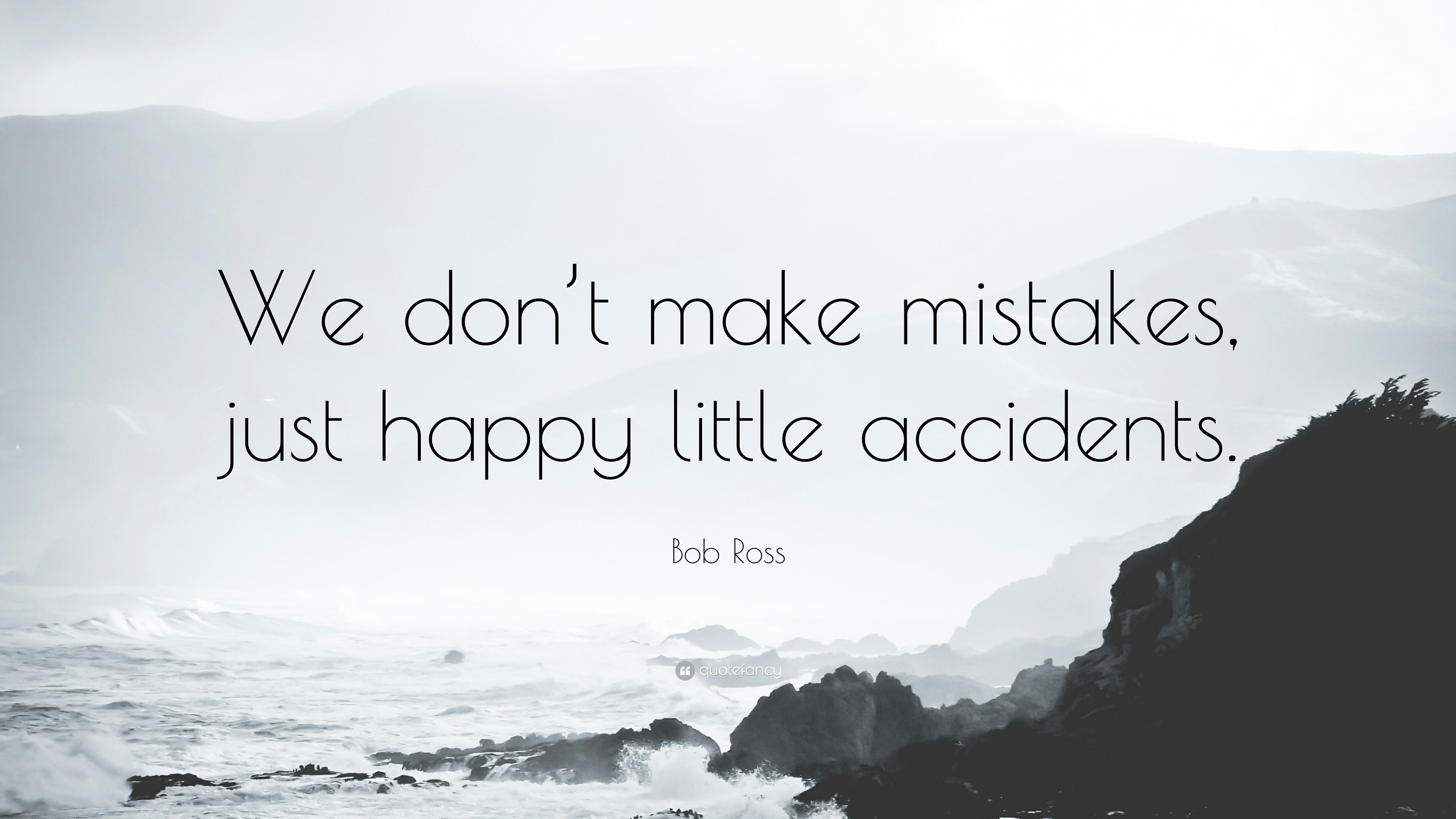 """Bob Ross Quote: """"We don't make mistakes, just happy little accidents"""