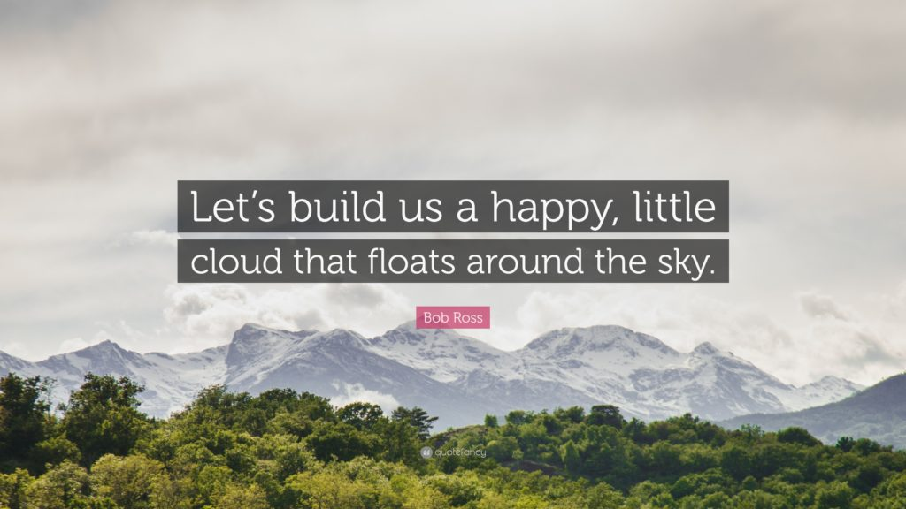 """Bob Ross Quote: """"Let's build us a happy, little cloud that floats around"""