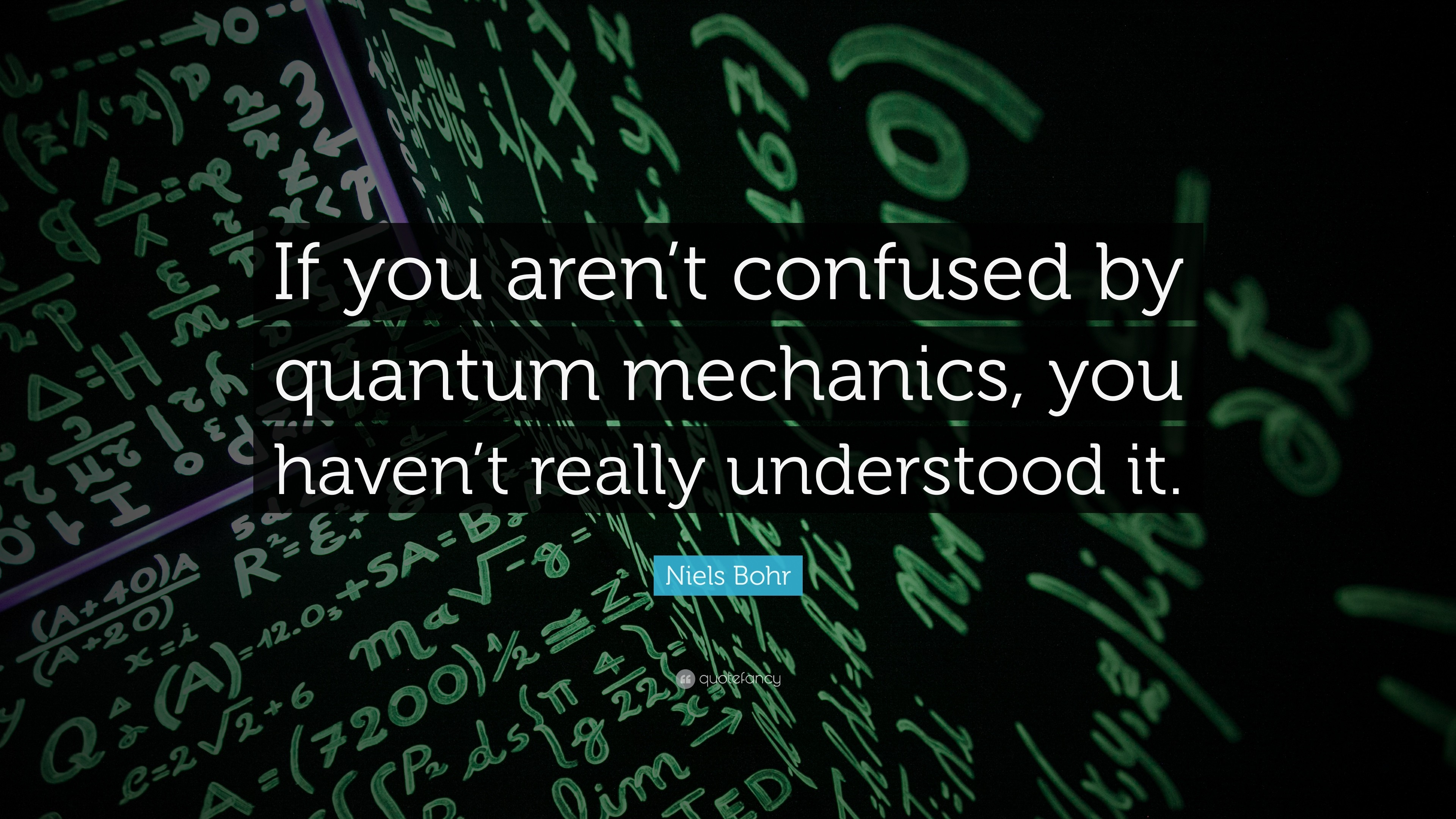 """Niels Bohr Quote: """"If you aren't confused by quantum mechanics, you"""