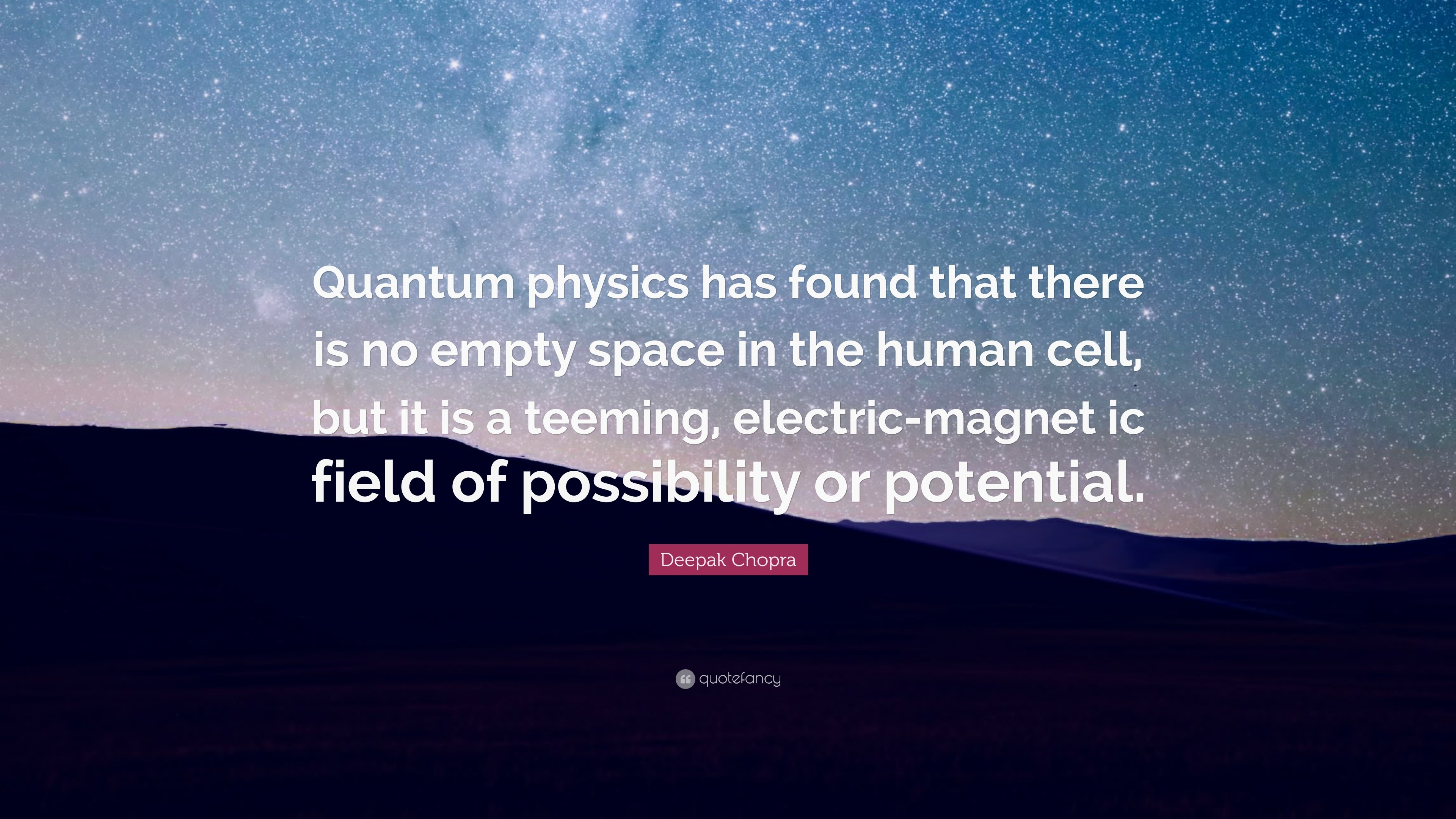 """Deepak Chopra Quote: """"Quantum physics has found that there is no empty  space in"""