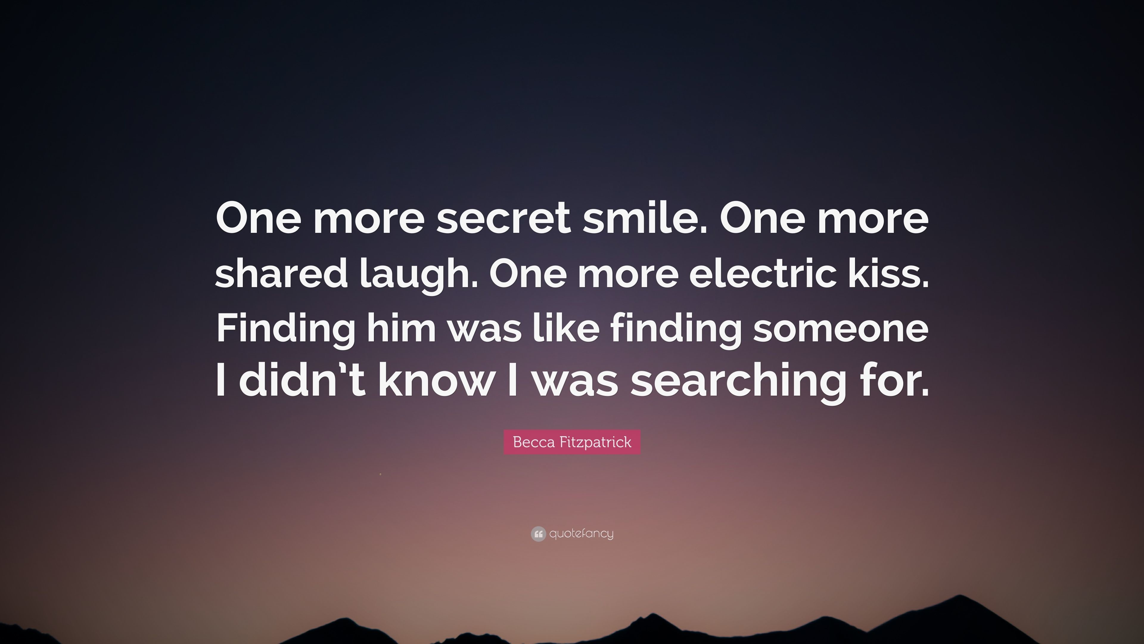 """Becca Fitzpatrick Quote: """"One more secret smile. One more shared laugh. One"""
