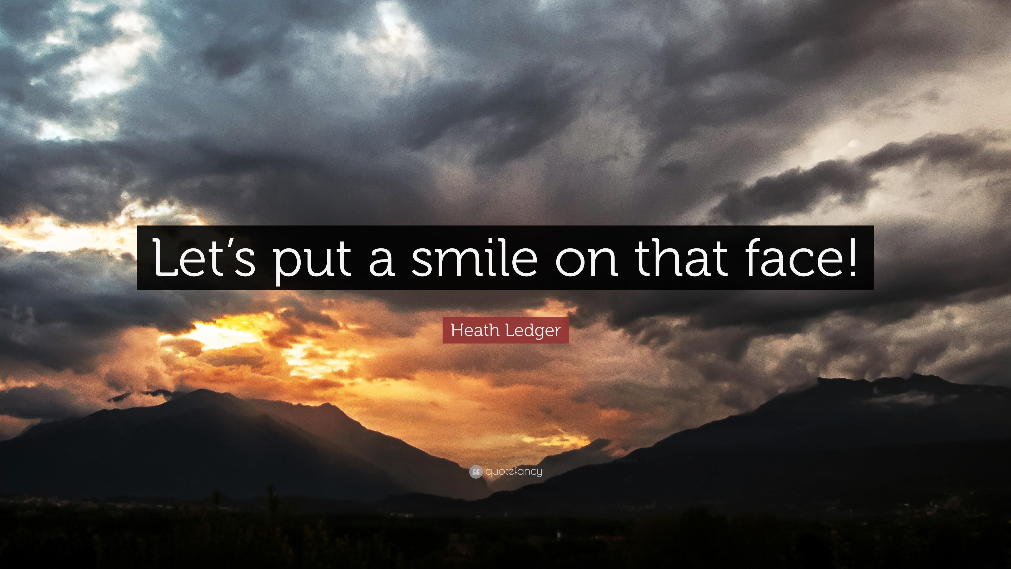 "Heath Ledger Quote: ""Let's put a smile on that face!"""