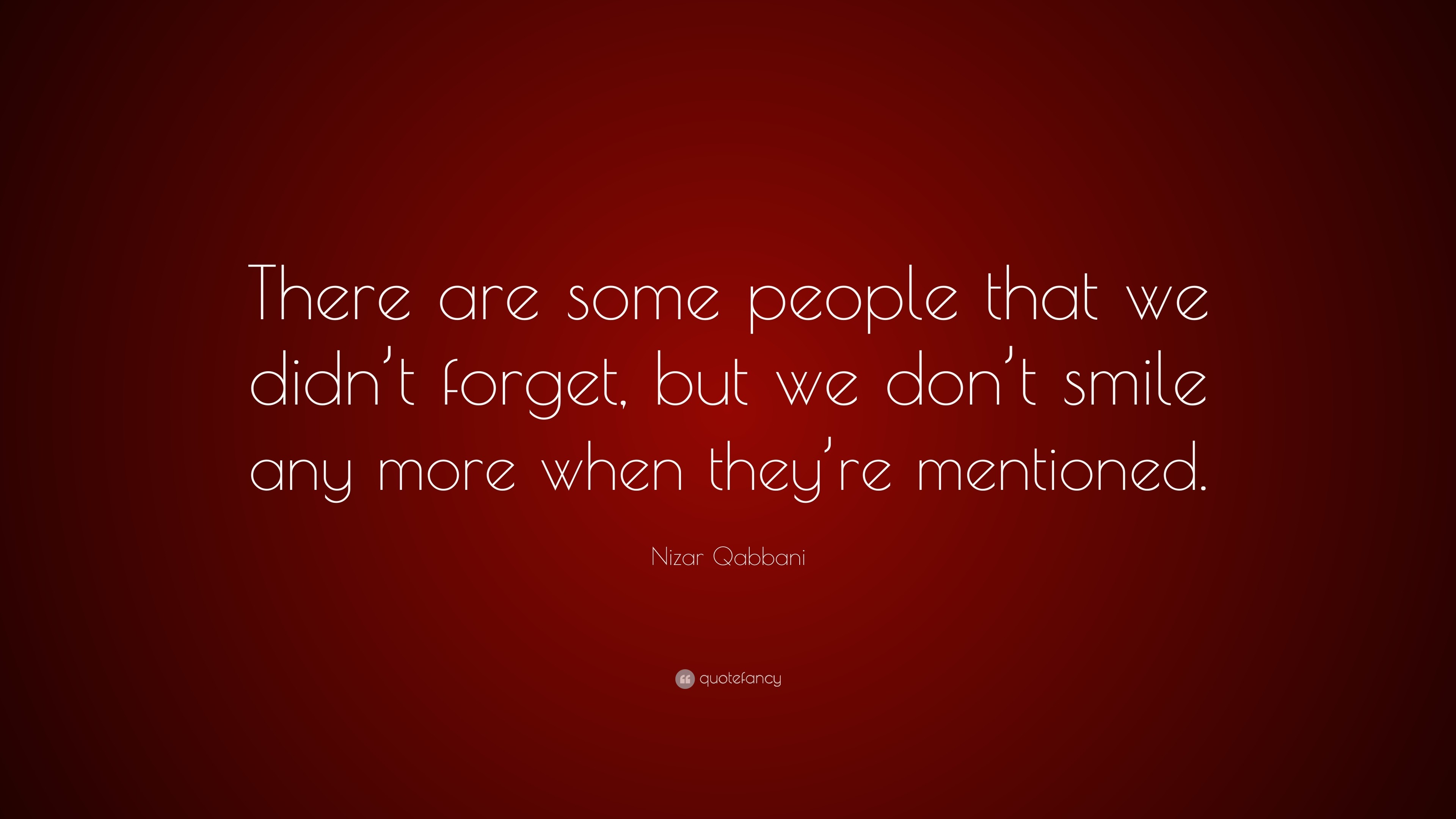 """Nizar Qabbani Quote: """"There are some people that we didn't forget,"""