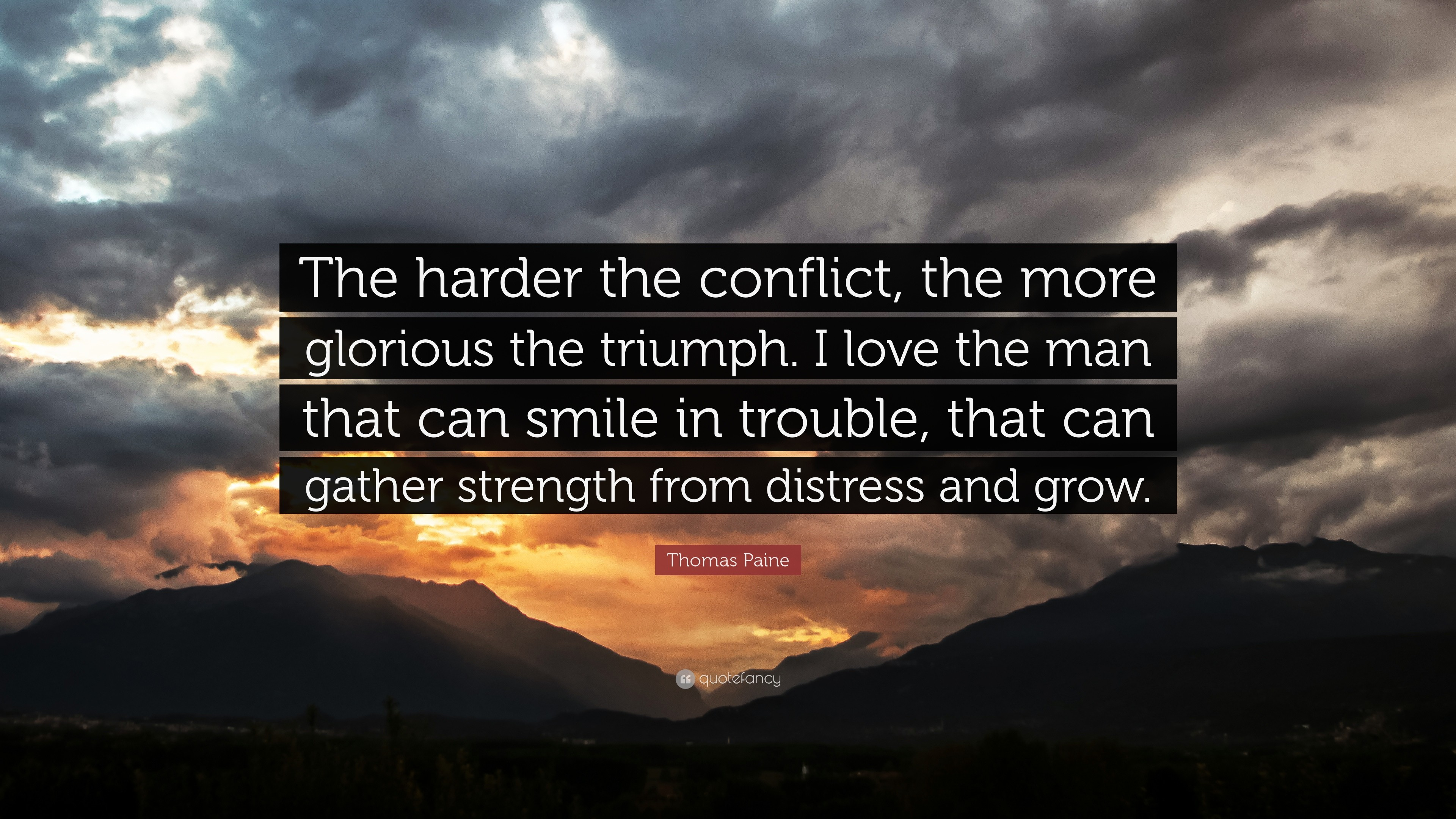 """Thomas Paine Quote: """"The harder the conflict, the more glorious the triumph."""
