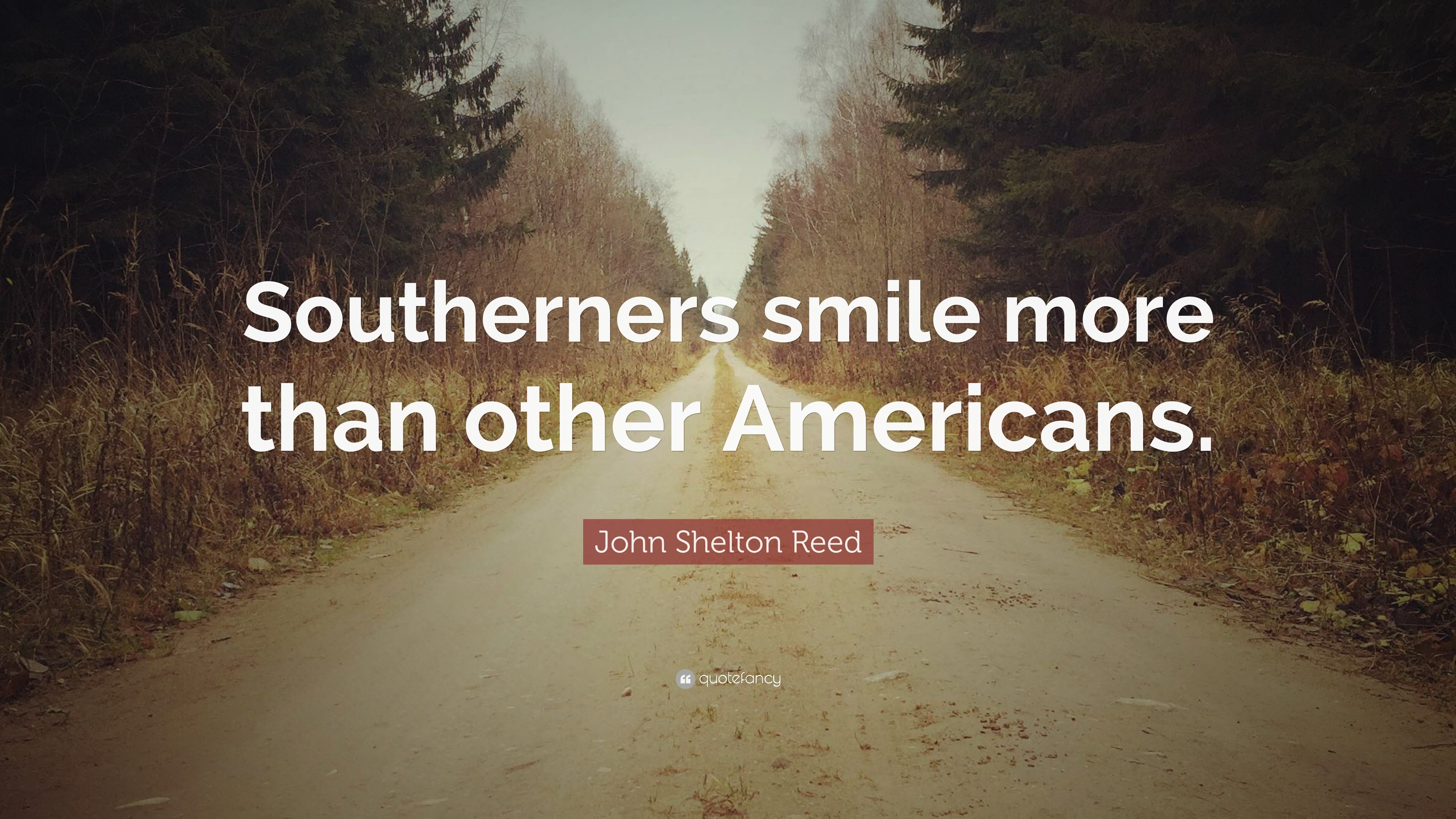 """John Shelton Reed Quote: """"Southerners smile more than other Americans."""""""