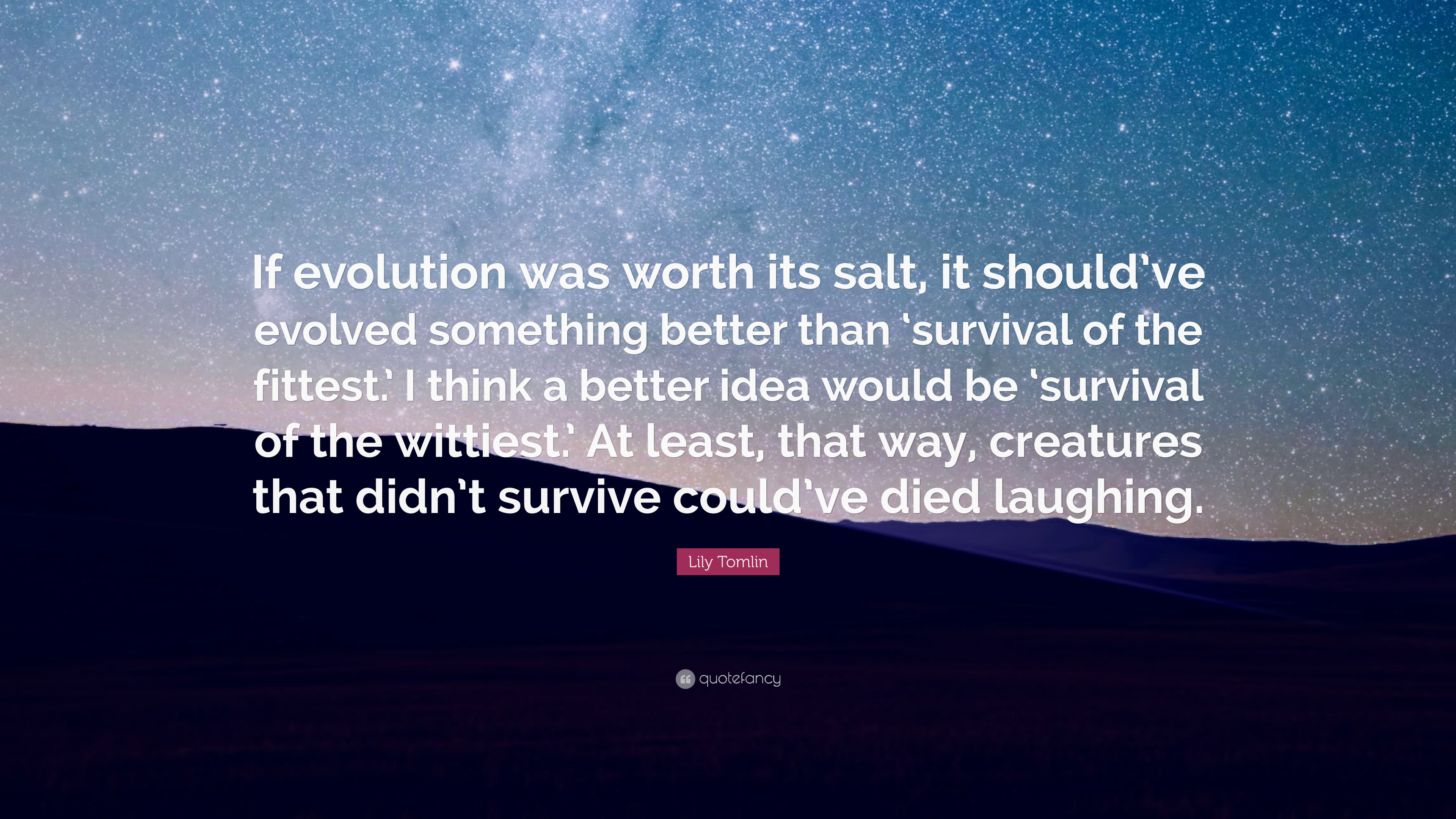 """Lily Tomlin Quote: """"If evolution was worth its salt, it should've"""