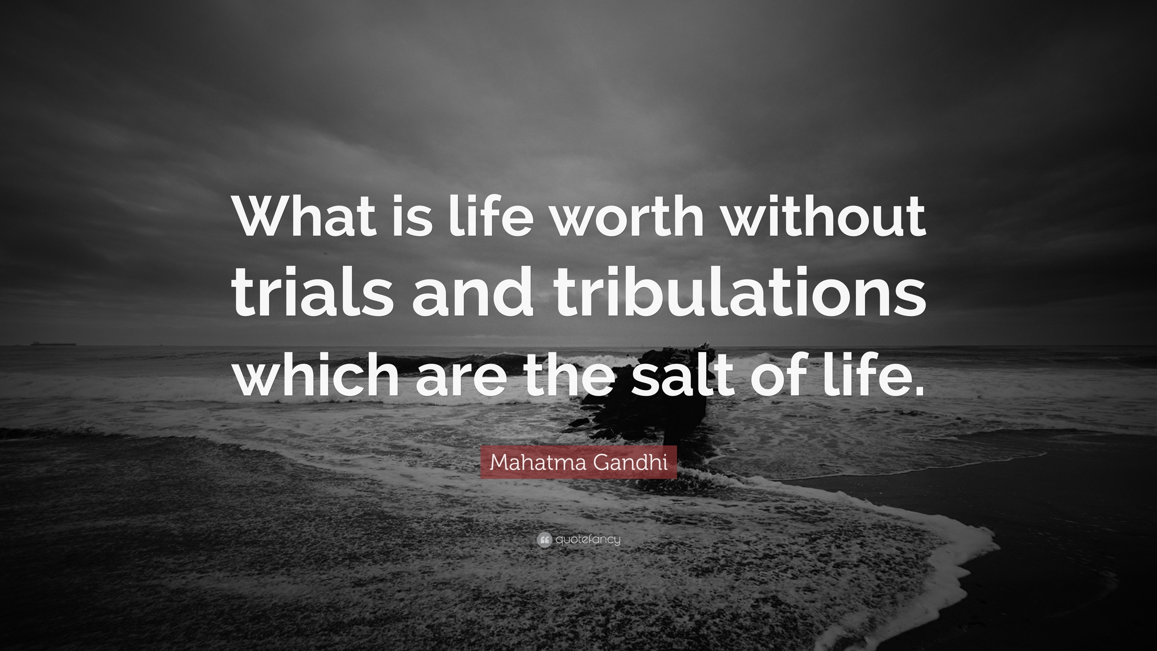 """Mahatma Gandhi Quote: """"What is life worth without trials and tribulations  which are the"""