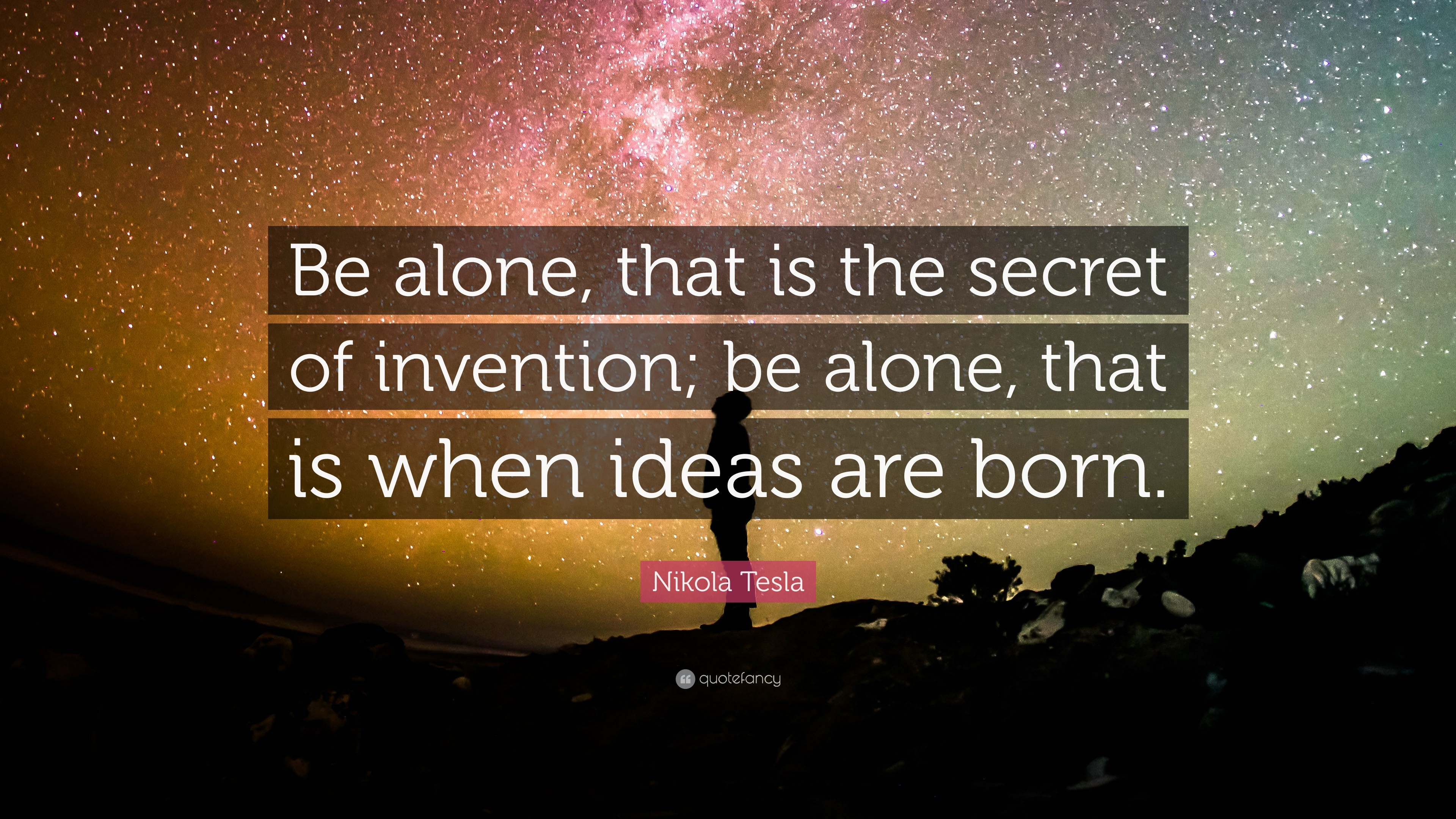 """Nikola Tesla Quote: """"Be alone, that is the secret of invention; be"""