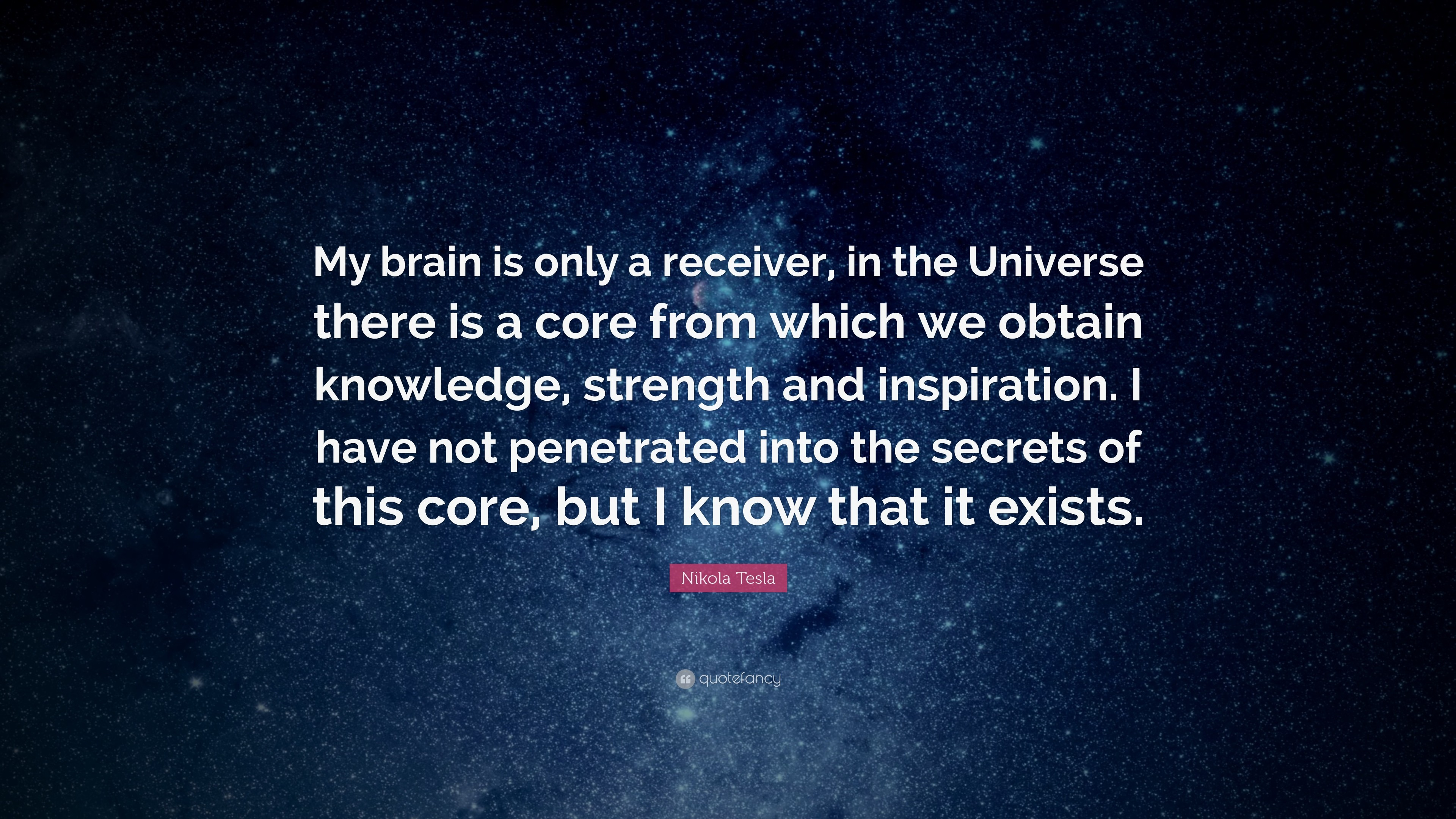 """Nikola Tesla Quote: """"My brain is only a receiver, in the Universe there"""