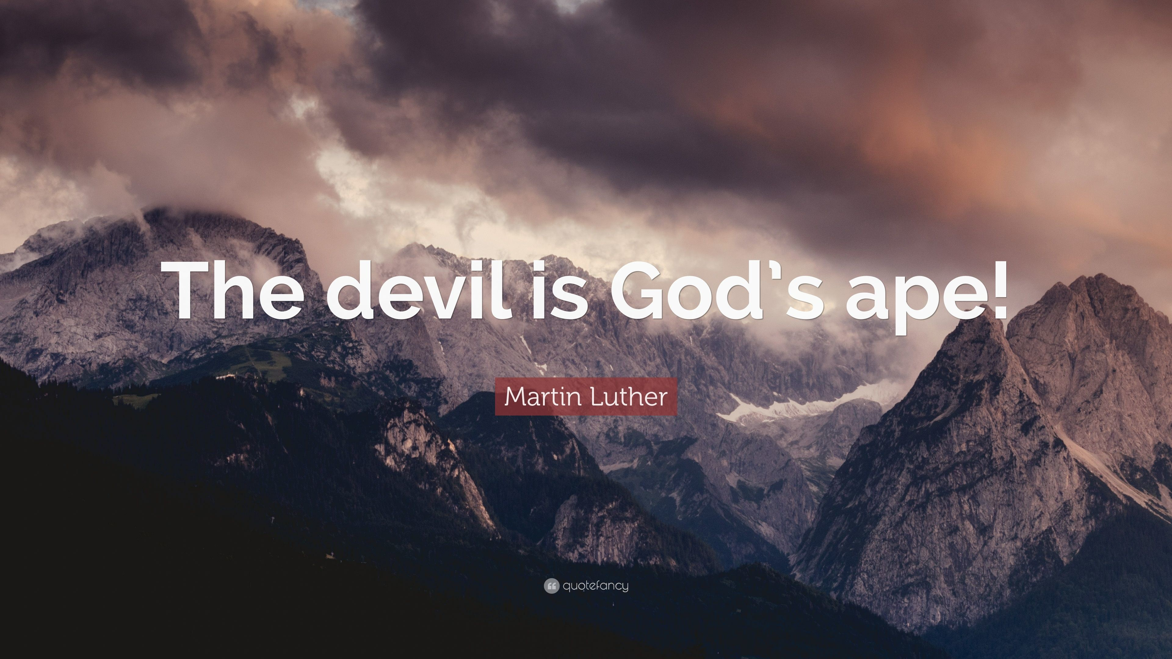 """Martin Luther Quote: """"The devil is God's ape!"""""""