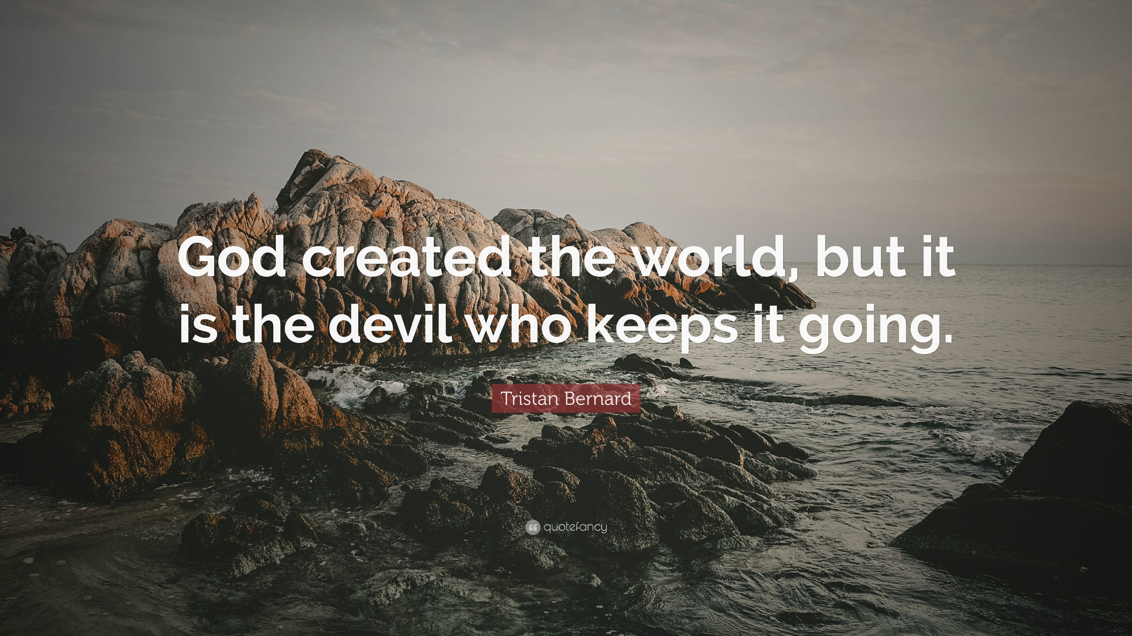 """Tristan Bernard Quote: """"God created the world, but it is the devil who"""