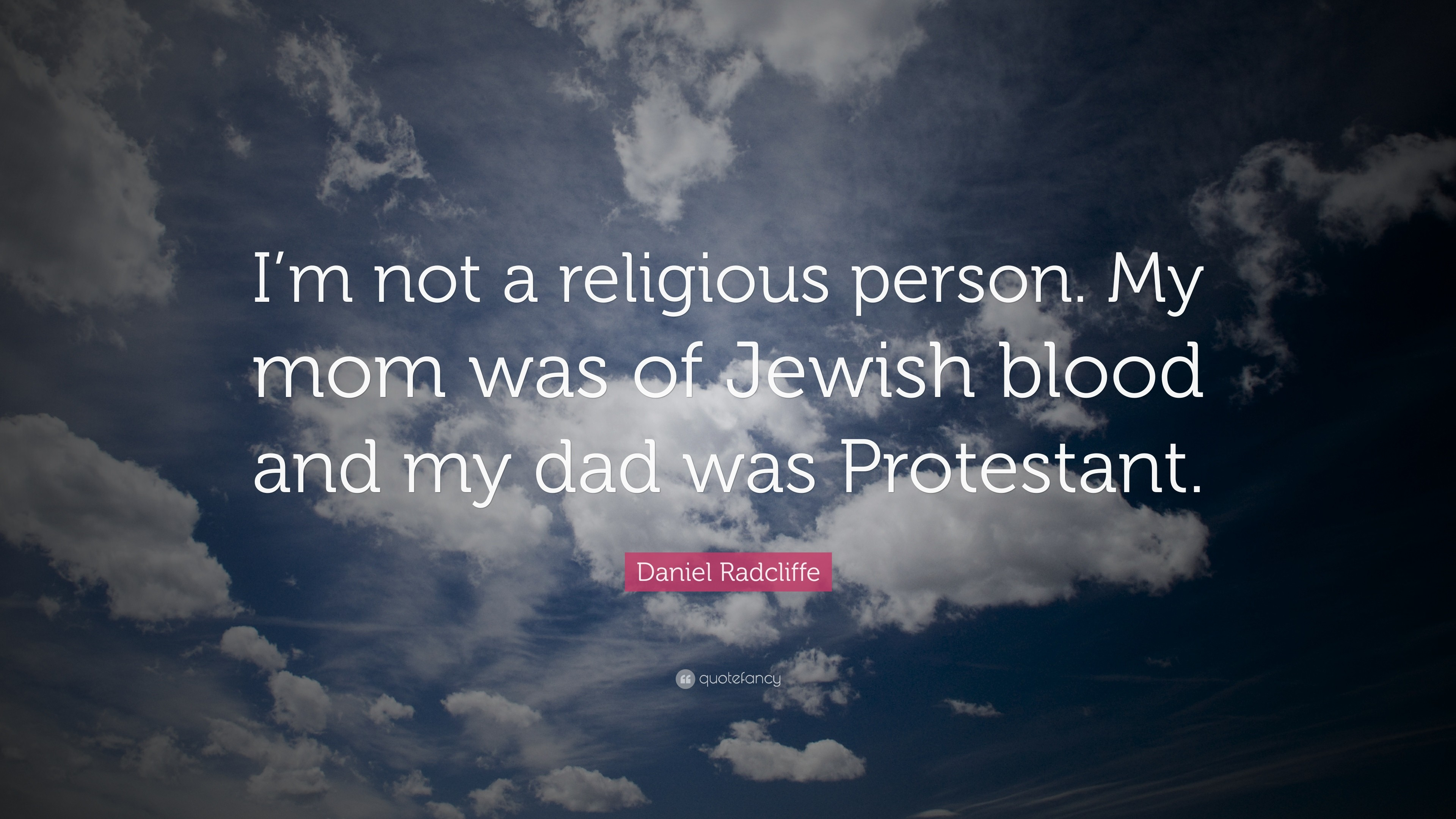 """Daniel Radcliffe Quote: """"I'm not a religious person. My mom was"""