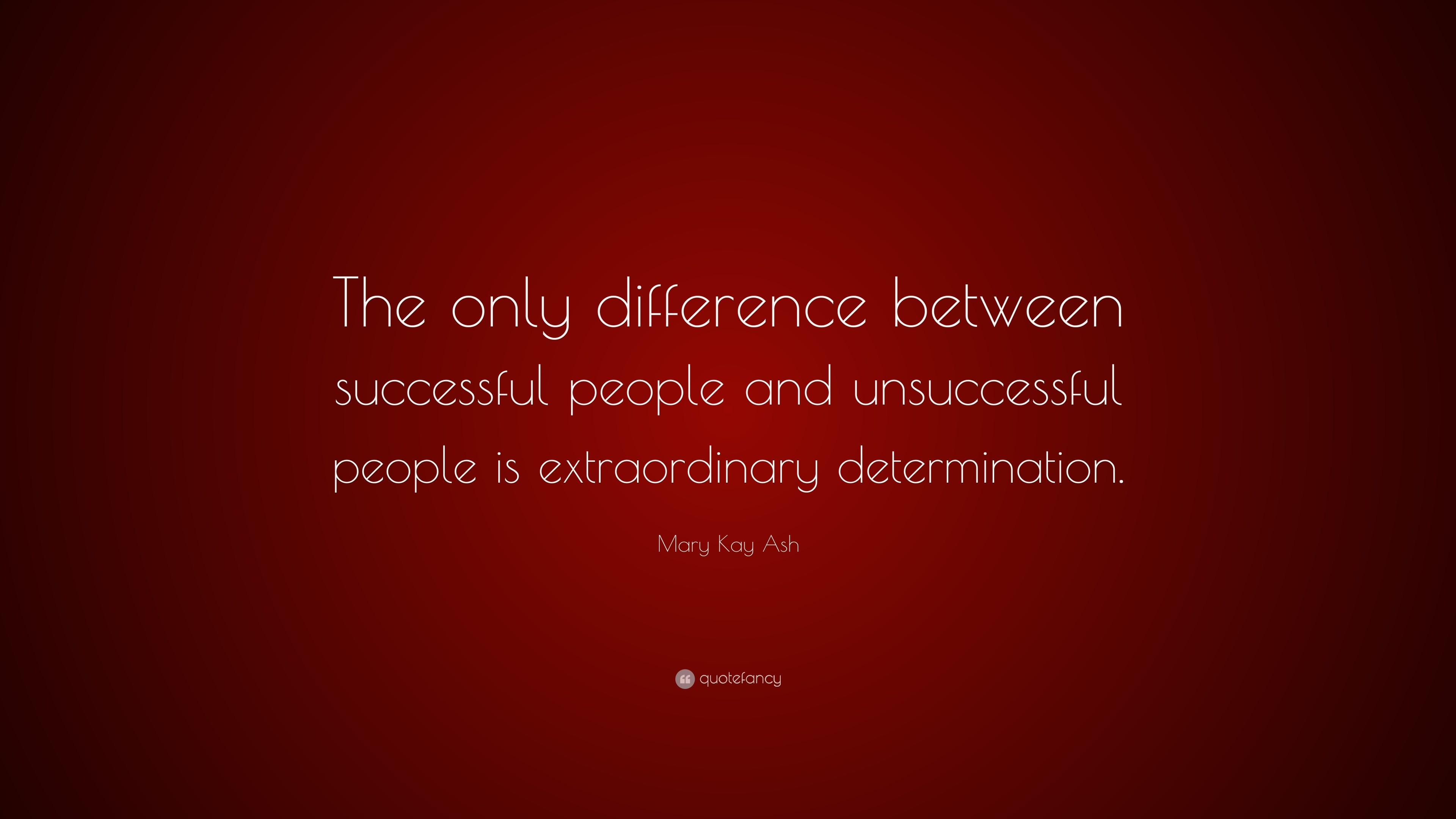 """Mary Kay Ash Quote: """"The only difference between successful people and  unsuccessful people is"""