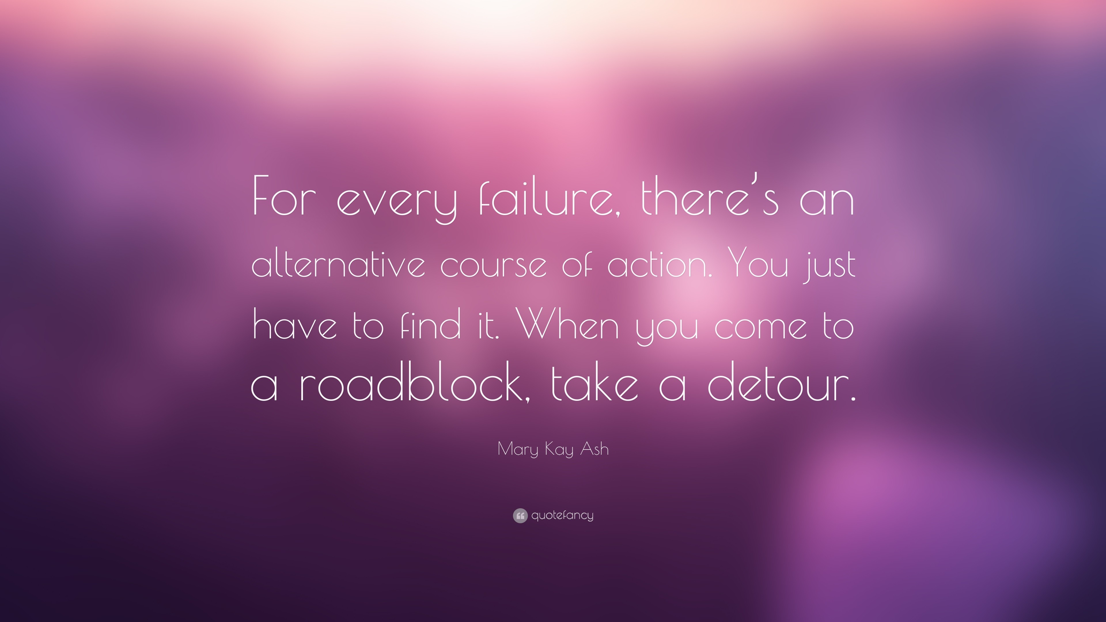 """Mary Kay Ash Quote: """"For every failure, there's an alternative course of  action"""
