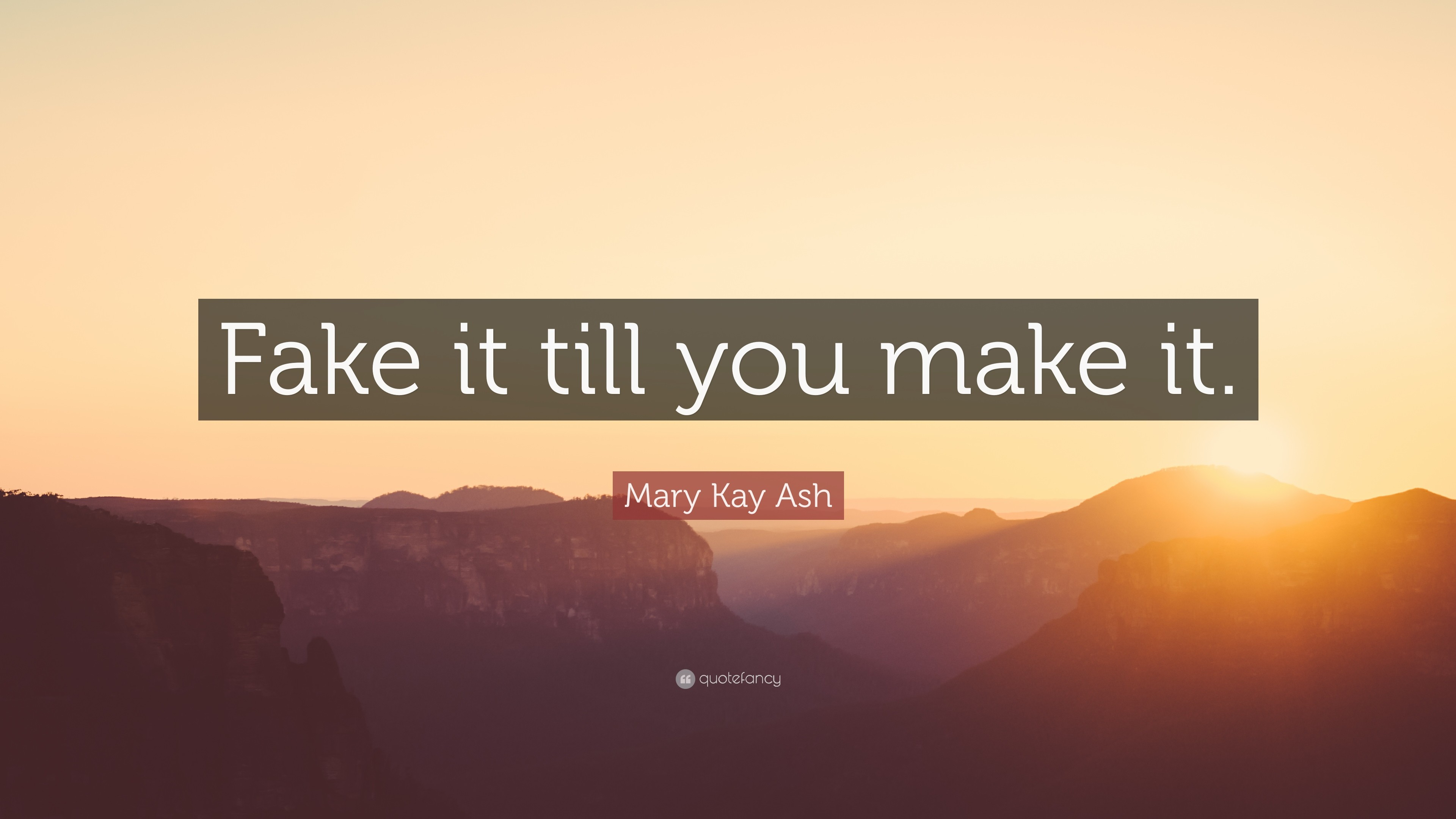 """Mary Kay Ash Quote: """"Fake it till you make it."""""""