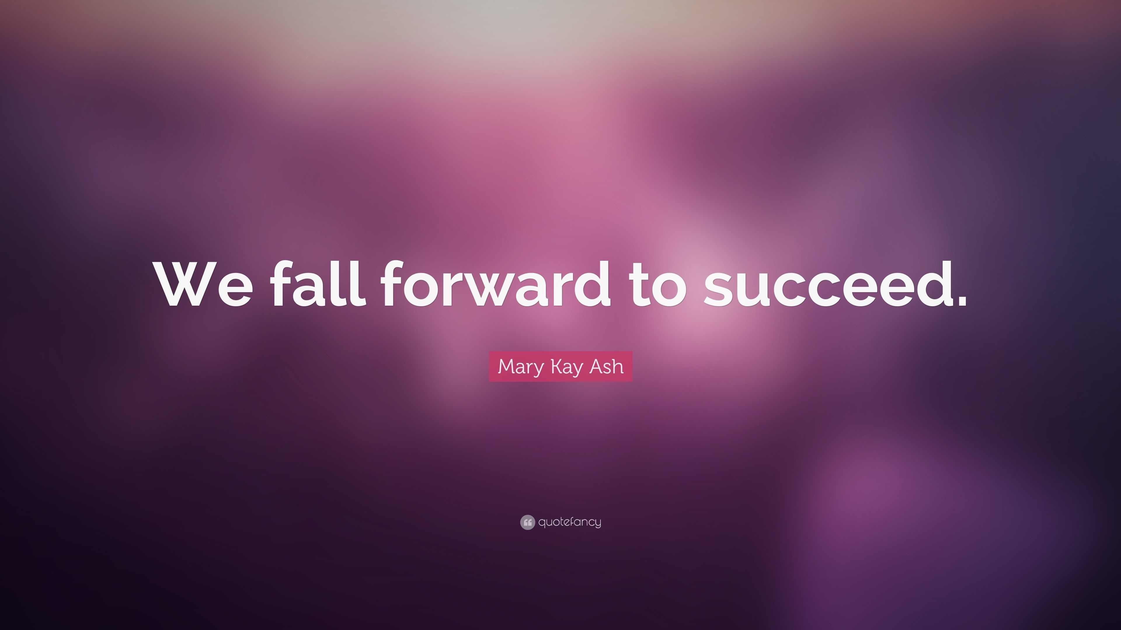 """Mary Kay Ash Quote: """"We fall forward to succeed."""""""